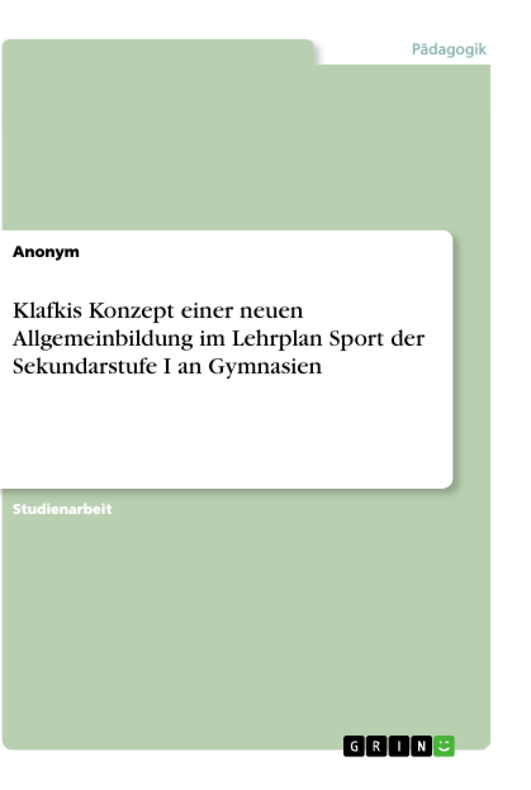 Titel: Klafkis Konzept einer neuen Allgemeinbildung im Lehrplan Sport der Sekundarstufe I an Gymnasien