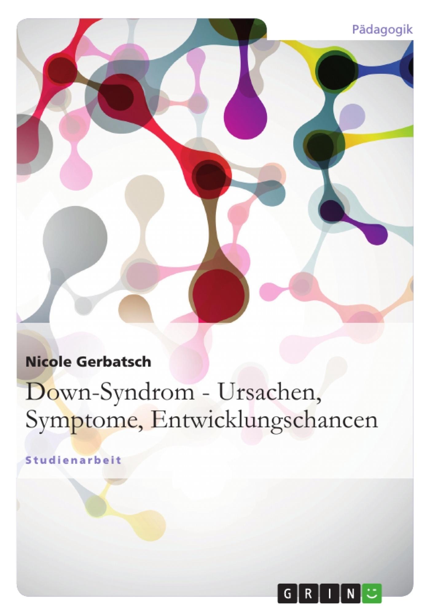Titel: Down-Syndrom - Ursachen, Symptome, Entwicklungschancen