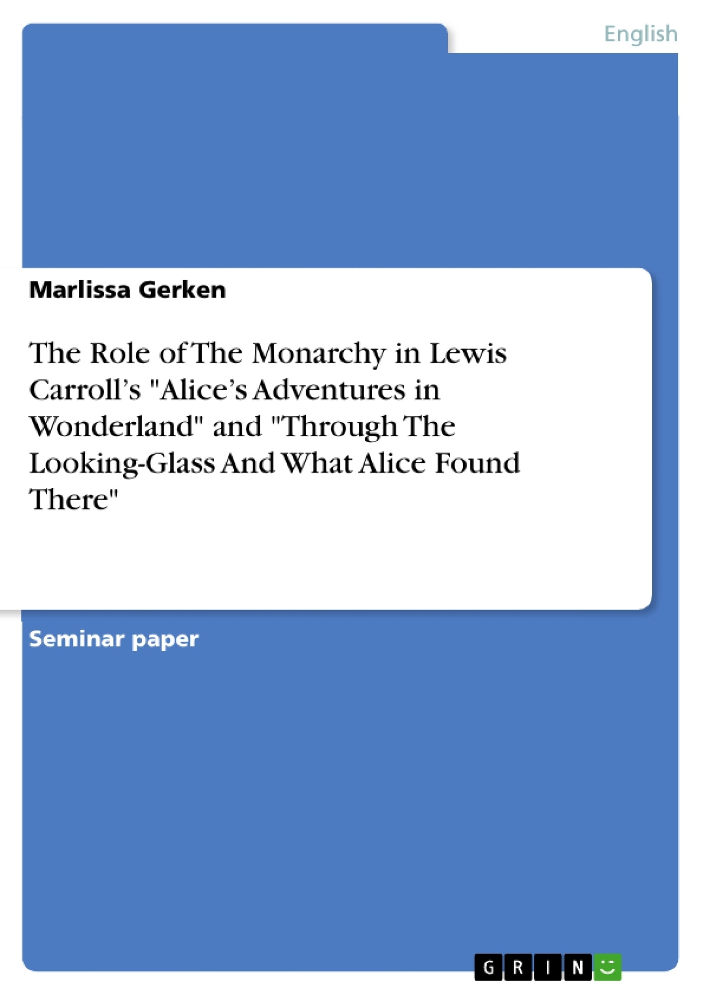 """Title: The Role of The Monarchy in Lewis Carroll's """"Alice's Adventures in Wonderland"""" and """"Through The Looking-Glass And What Alice Found There"""""""