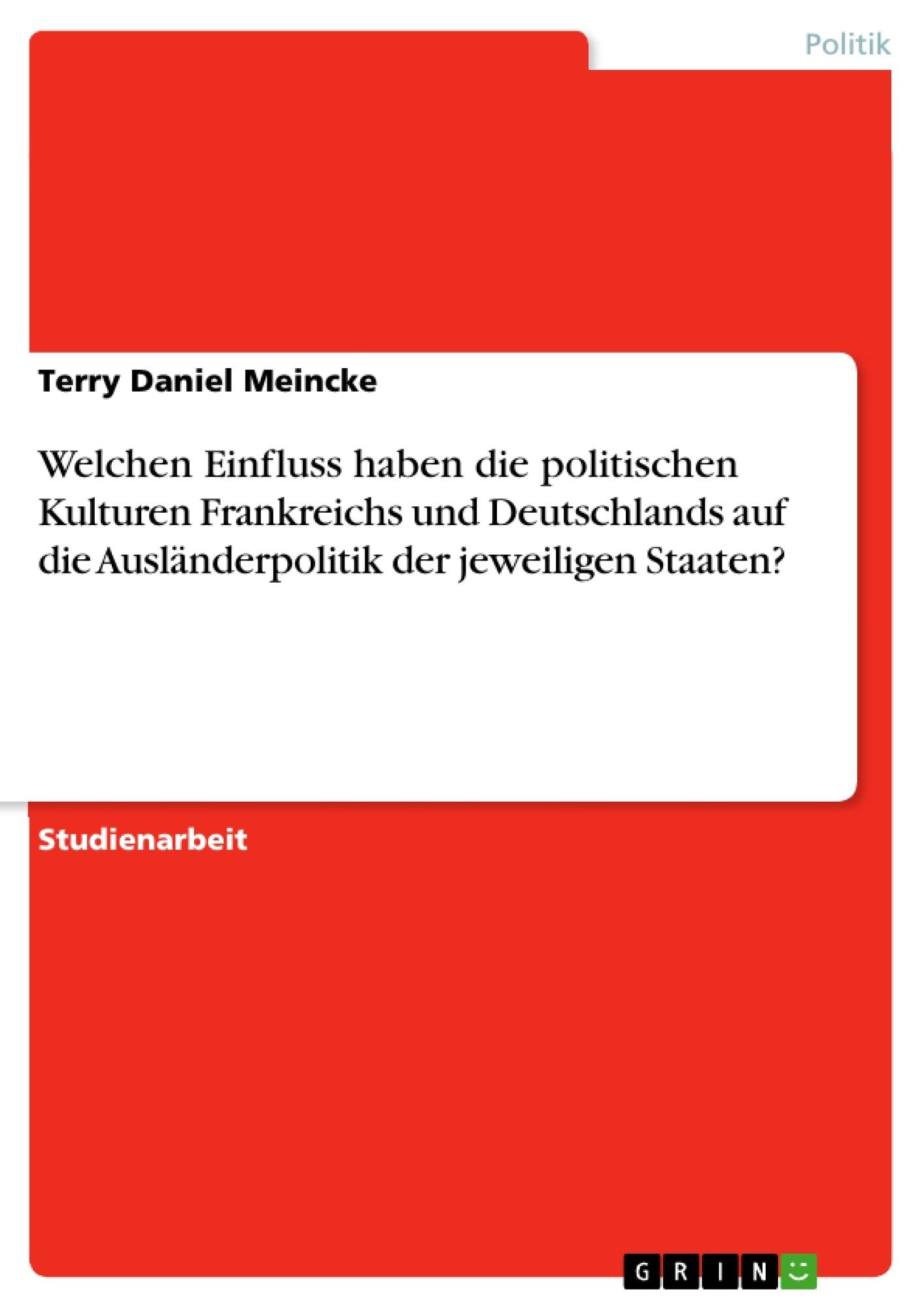 Titel: Welchen Einfluss haben die politischen Kulturen Frankreichs und Deutschlands auf die Ausländerpolitik der jeweiligen Staaten?
