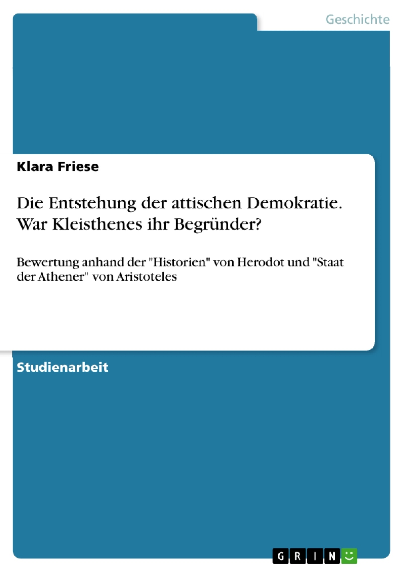 Titel: Die Entstehung der attischen Demokratie. War Kleisthenes ihr Begründer?
