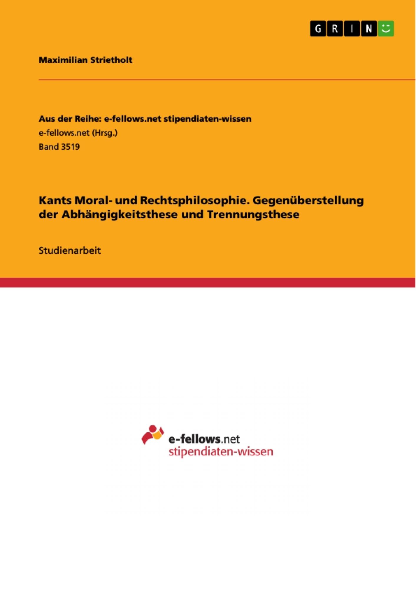 Titel: Kants Moral- und Rechtsphilosophie. Gegenüberstellung der Abhängigkeitsthese und Trennungsthese