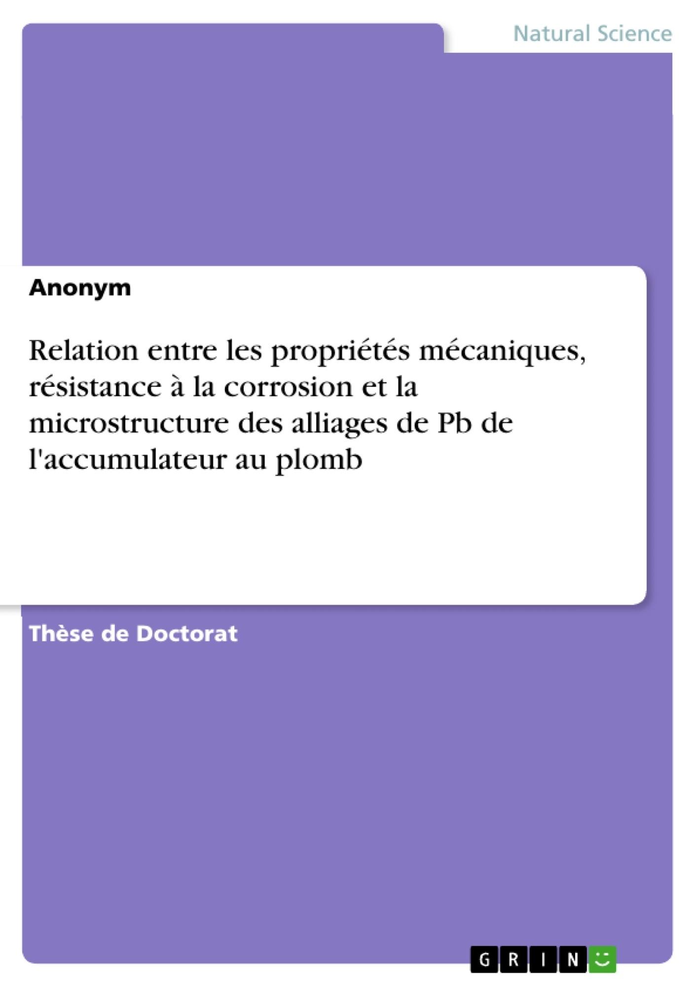 Titre: Relation entre les propriétés mécaniques, résistance à la corrosion et la microstructure des alliages de Pb de l'accumulateur au plomb
