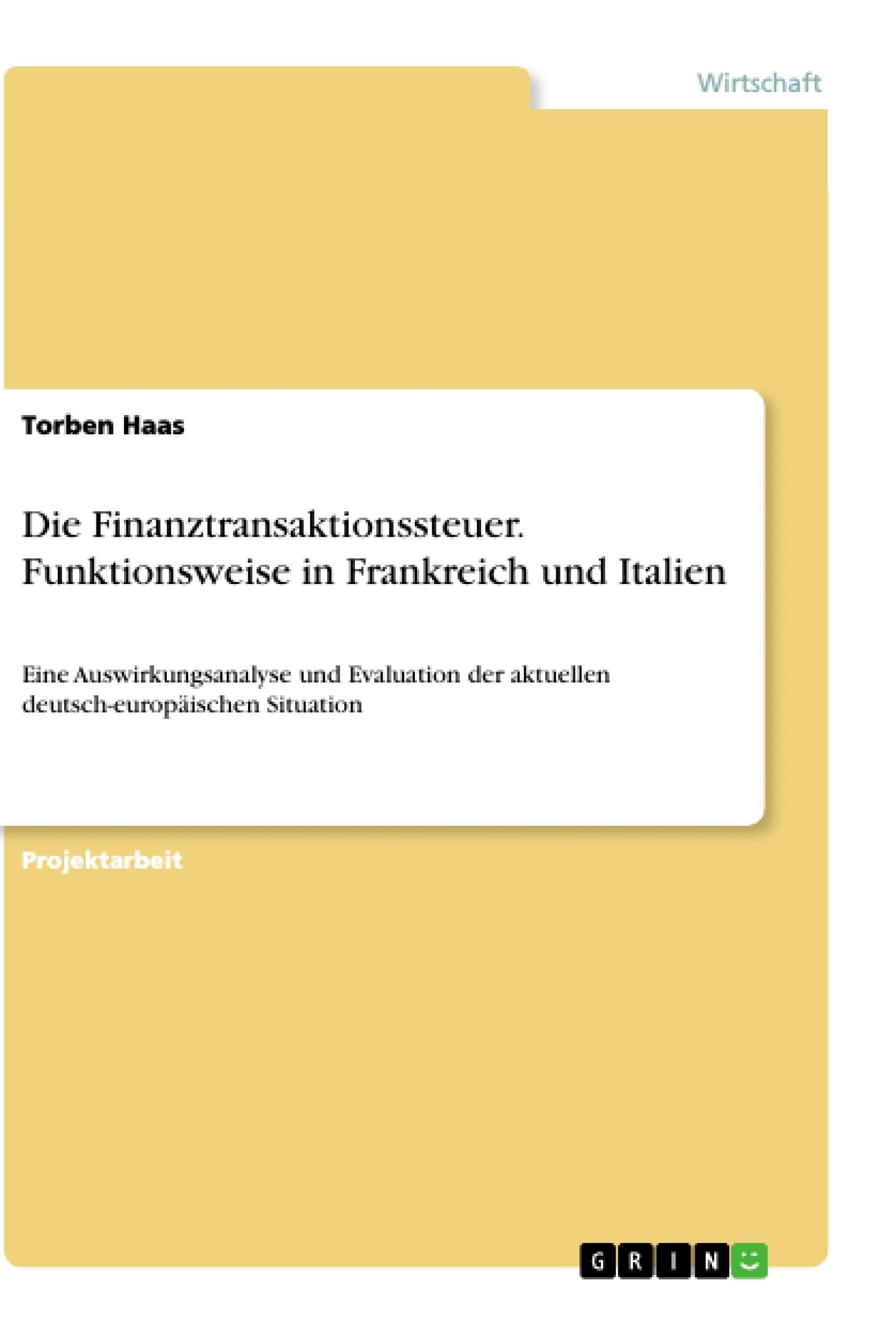 Titel: Die Finanztransaktionssteuer. Funktionsweise in Frankreich und Italien