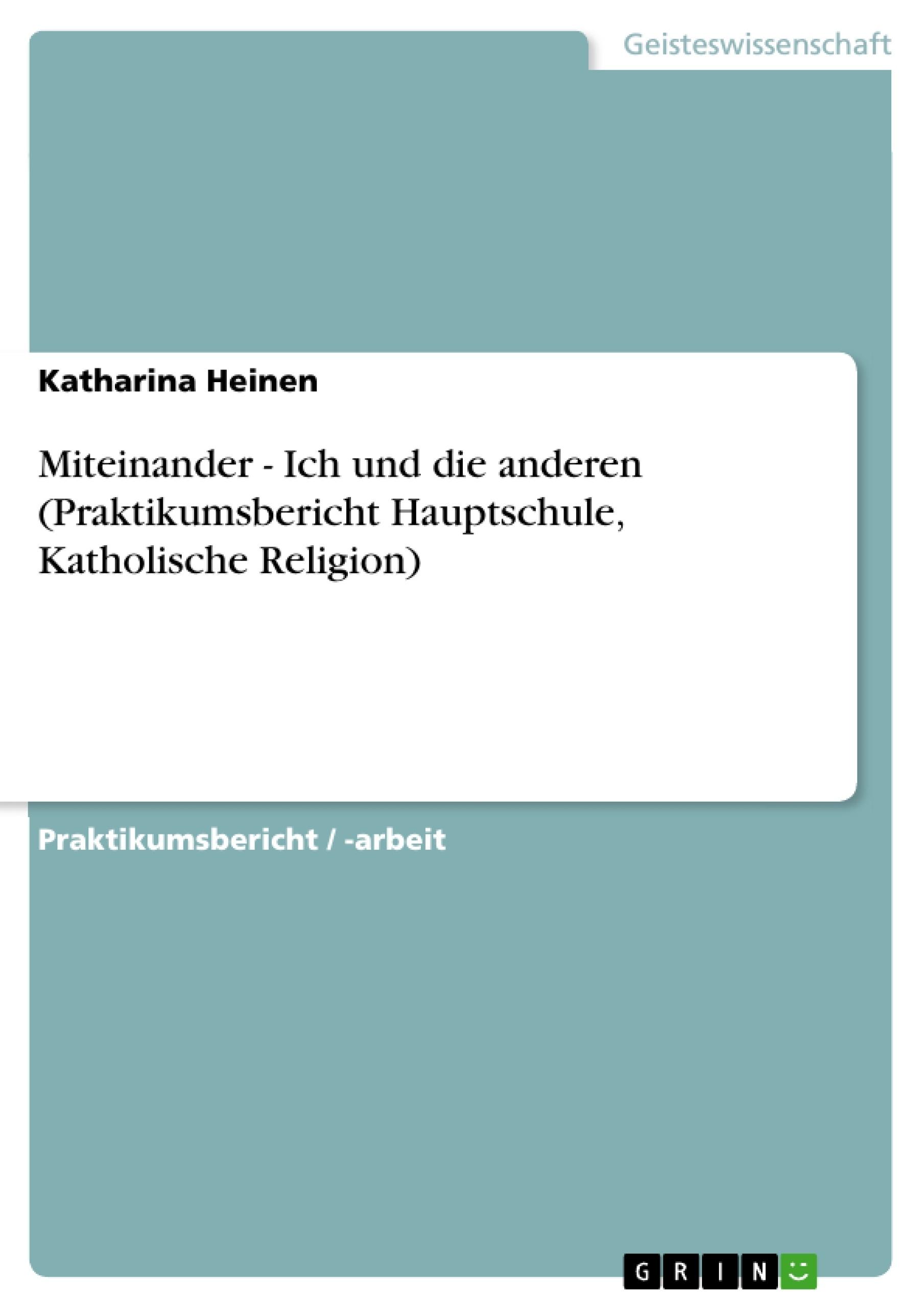 Titel: Miteinander - Ich und die anderen (Praktikumsbericht Hauptschule, Katholische Religion)