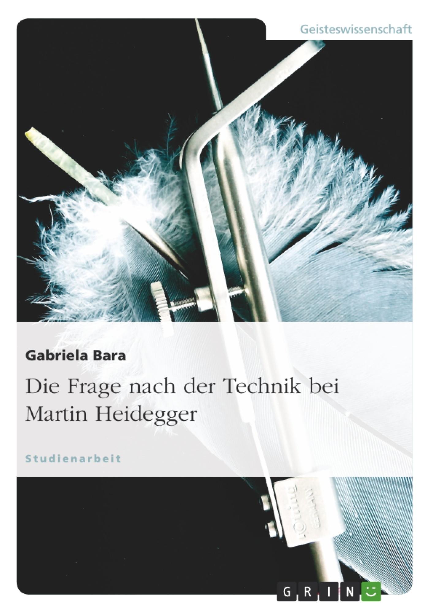 Titel: Die Frage nach der Technik bei Martin Heidegger