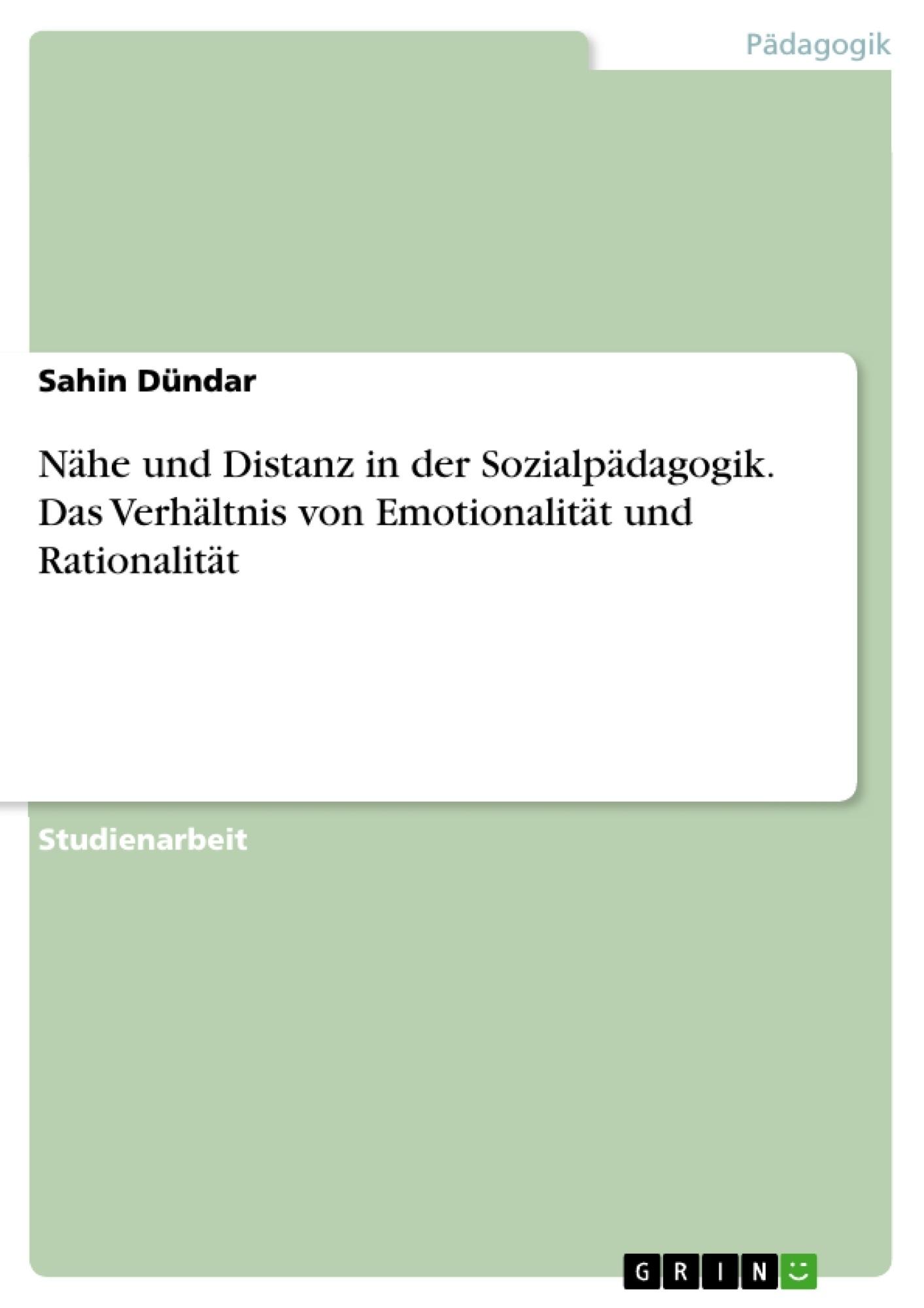 Titel: Nähe und Distanz in der Sozialpädagogik. Das Verhältnis von Emotionalität und Rationalität