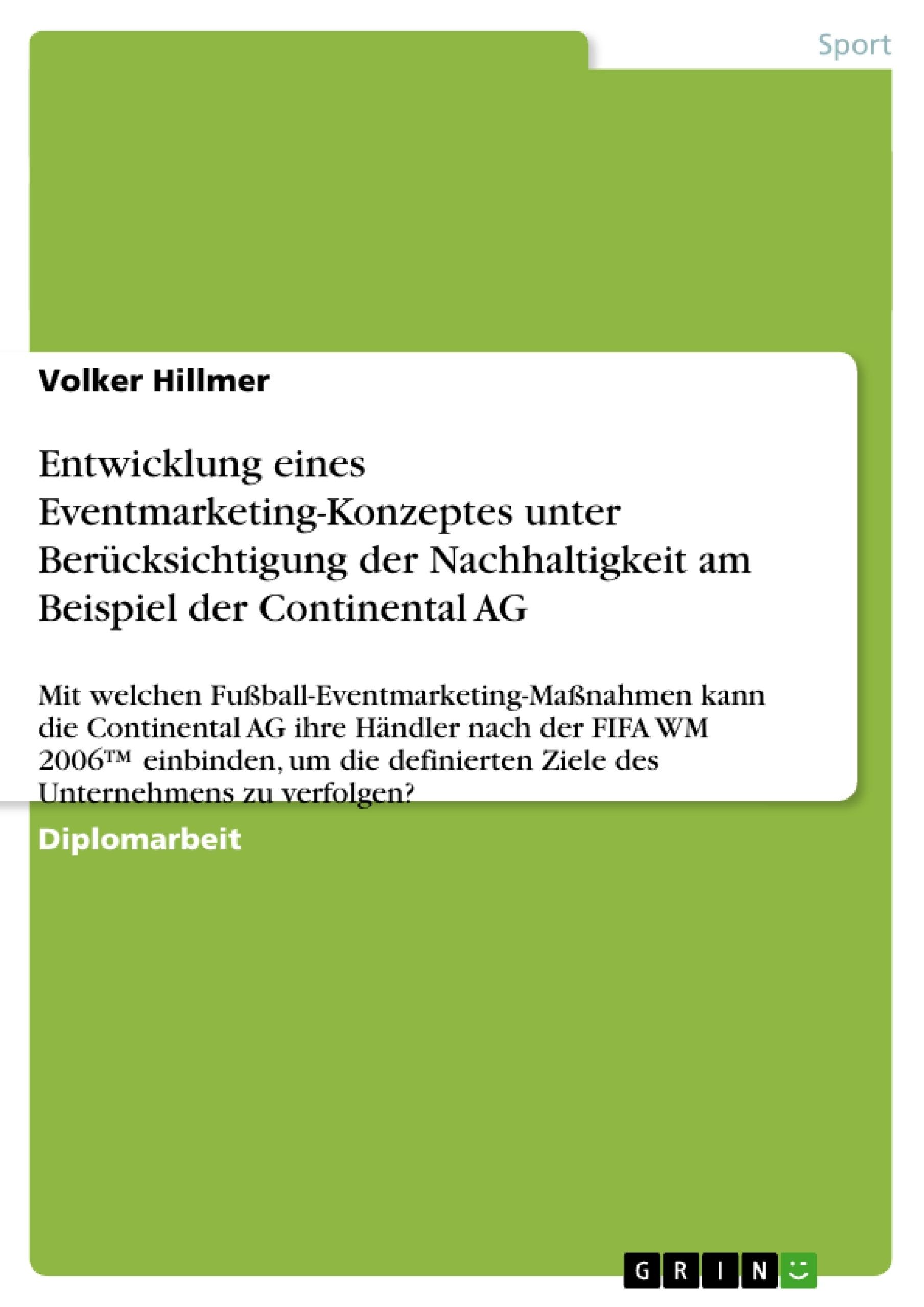 Titel: Entwicklung eines Eventmarketing-Konzeptes unter Berücksichtigung der Nachhaltigkeit am Beispiel der Continental AG