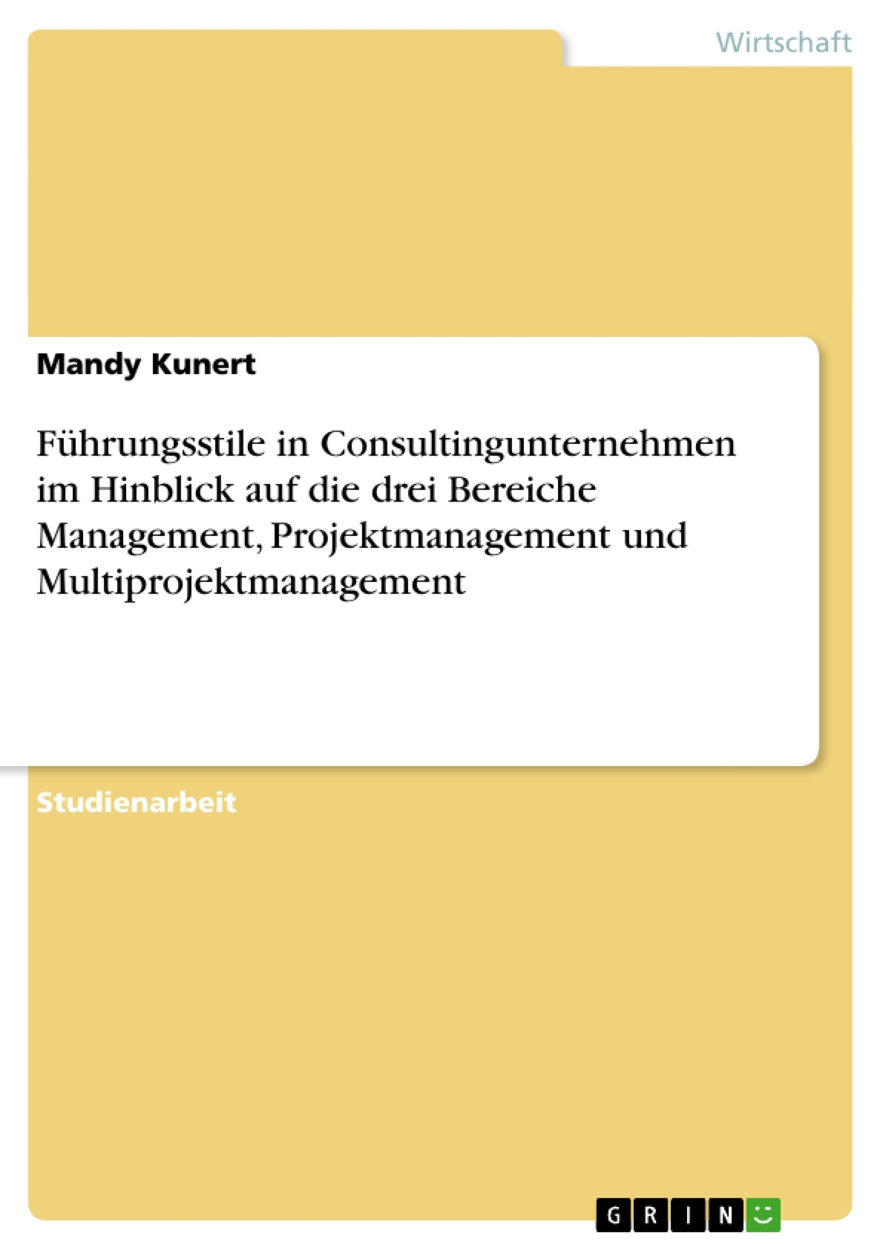 Titel: Führungsstile in Consultingunternehmen im Hinblick auf die drei Bereiche Management, Projektmanagement und Multiprojektmanagement