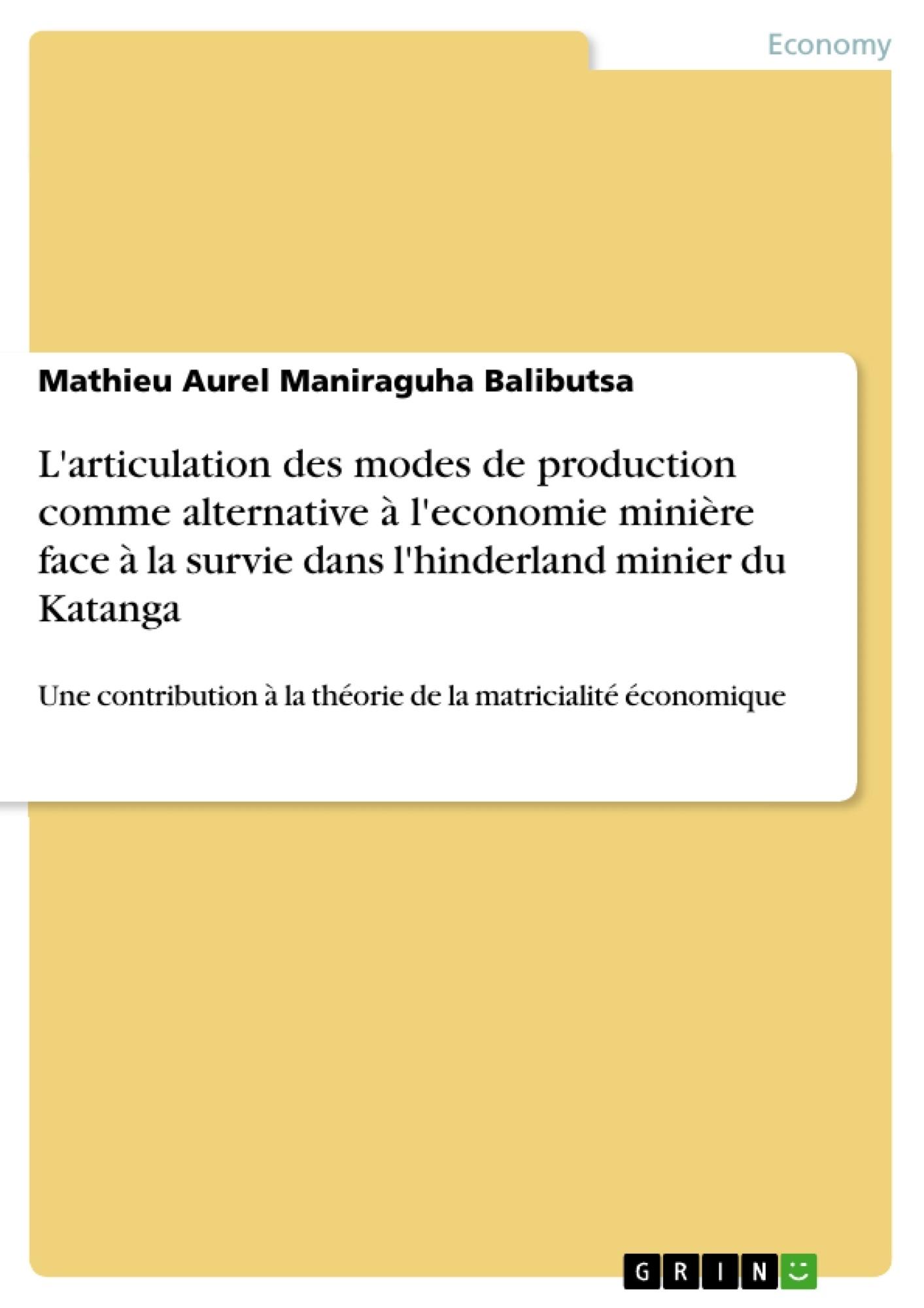 Titre: L'articulation des modes de production comme alternative à l'economie minière face à la survie dans l'hinderland minier du Katanga
