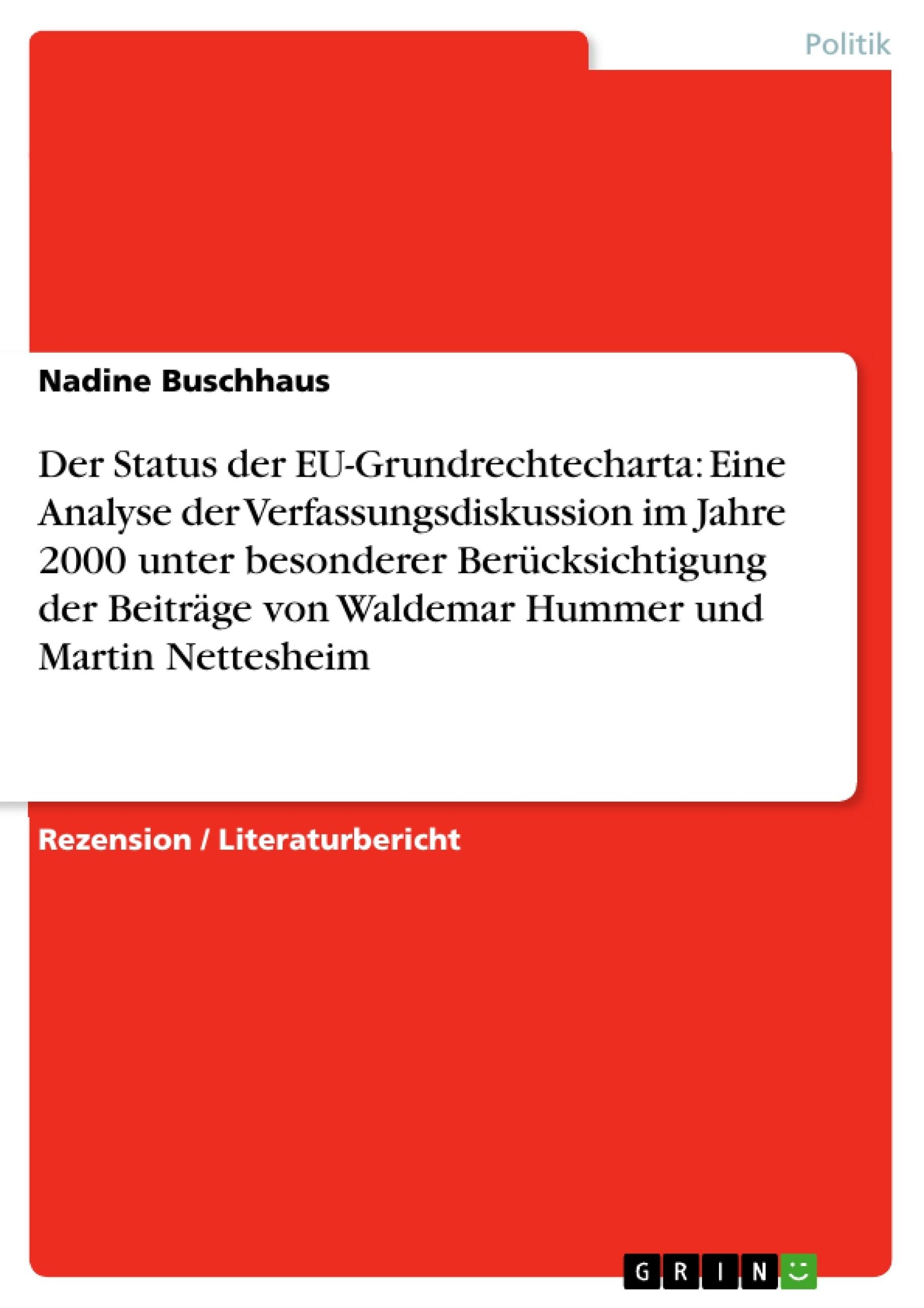 Titel: Der Status der EU-Grundrechtecharta: Eine Analyse der Verfassungsdiskussion im Jahre 2000 unter besonderer Berücksichtigung der Beiträge von Waldemar Hummer und Martin Nettesheim