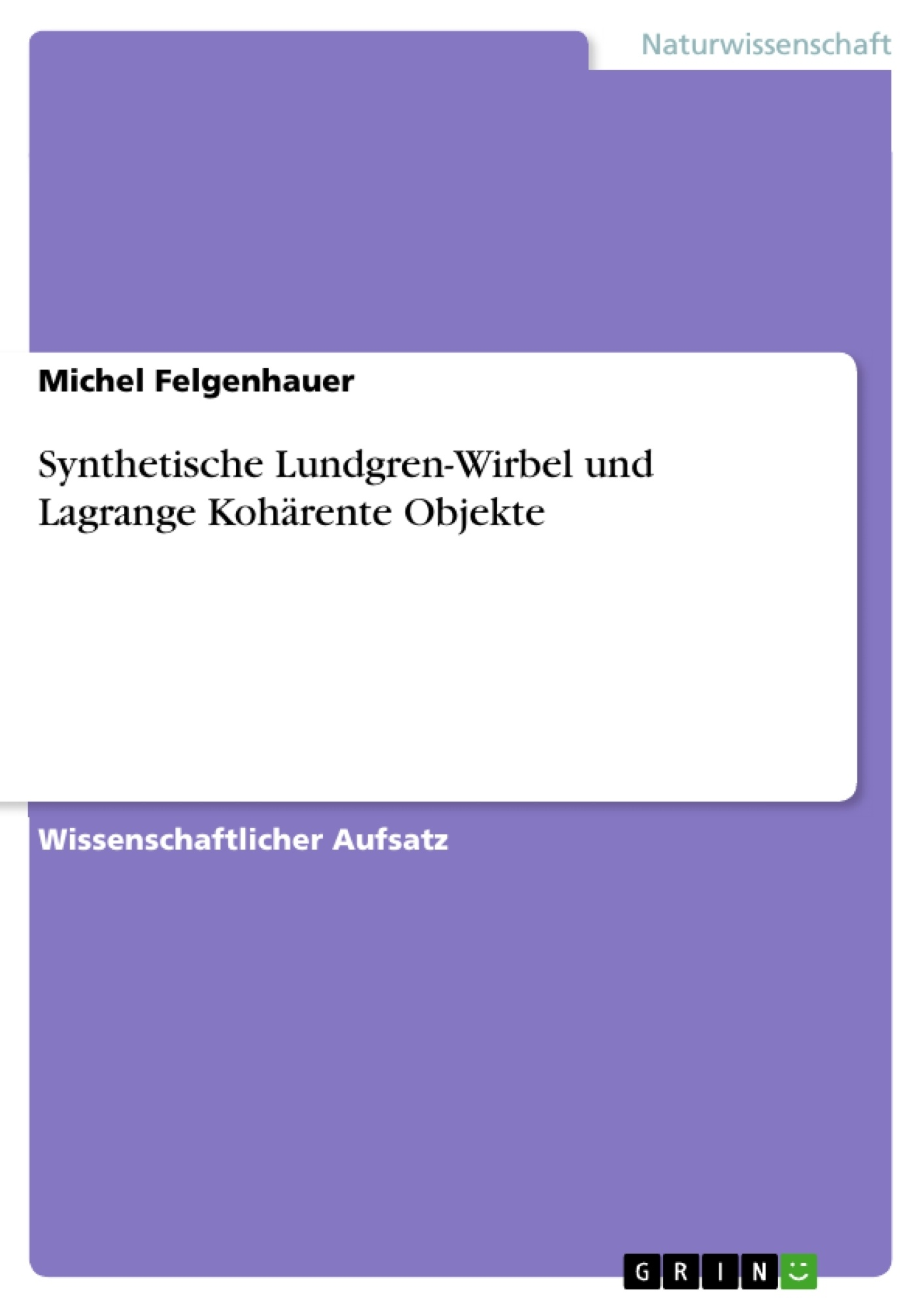 Titel: Synthetische Lundgren-Wirbel und Lagrange Kohärente Objekte