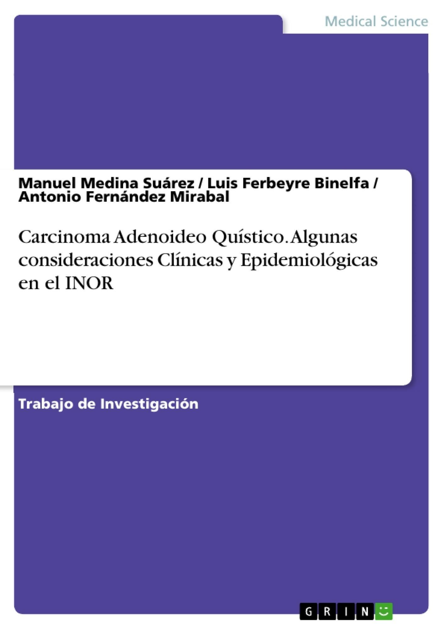 Título: Carcinoma Adenoideo Quístico. Algunas consideraciones Clínicas y Epidemiológicas en el INOR
