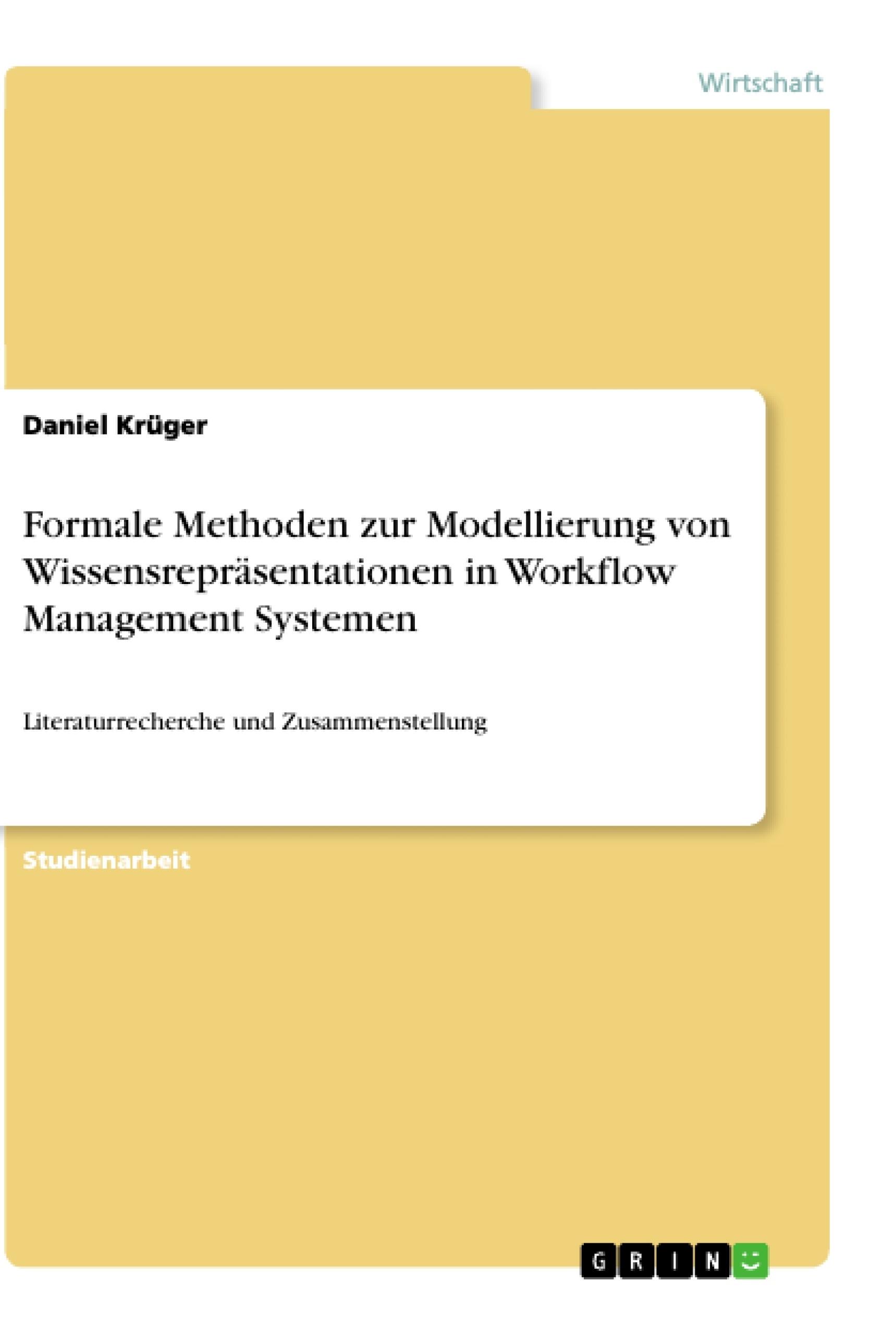 Titel: Formale Methoden zur Modellierung von Wissensrepräsentationen in Workflow Management Systemen