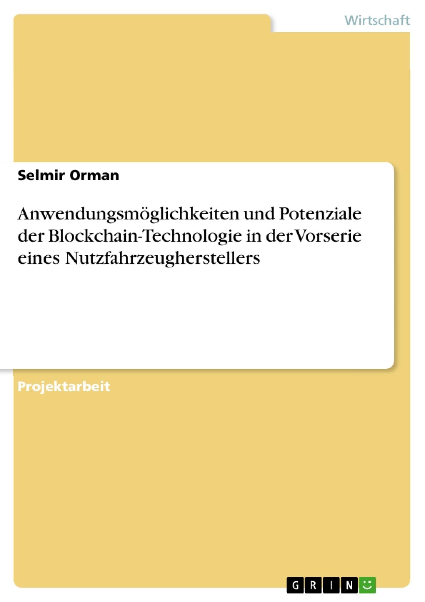 Titel: Anwendungsmöglichkeiten und Potenziale der Blockchain-Technologie in der Vorserie eines Nutzfahrzeugherstellers