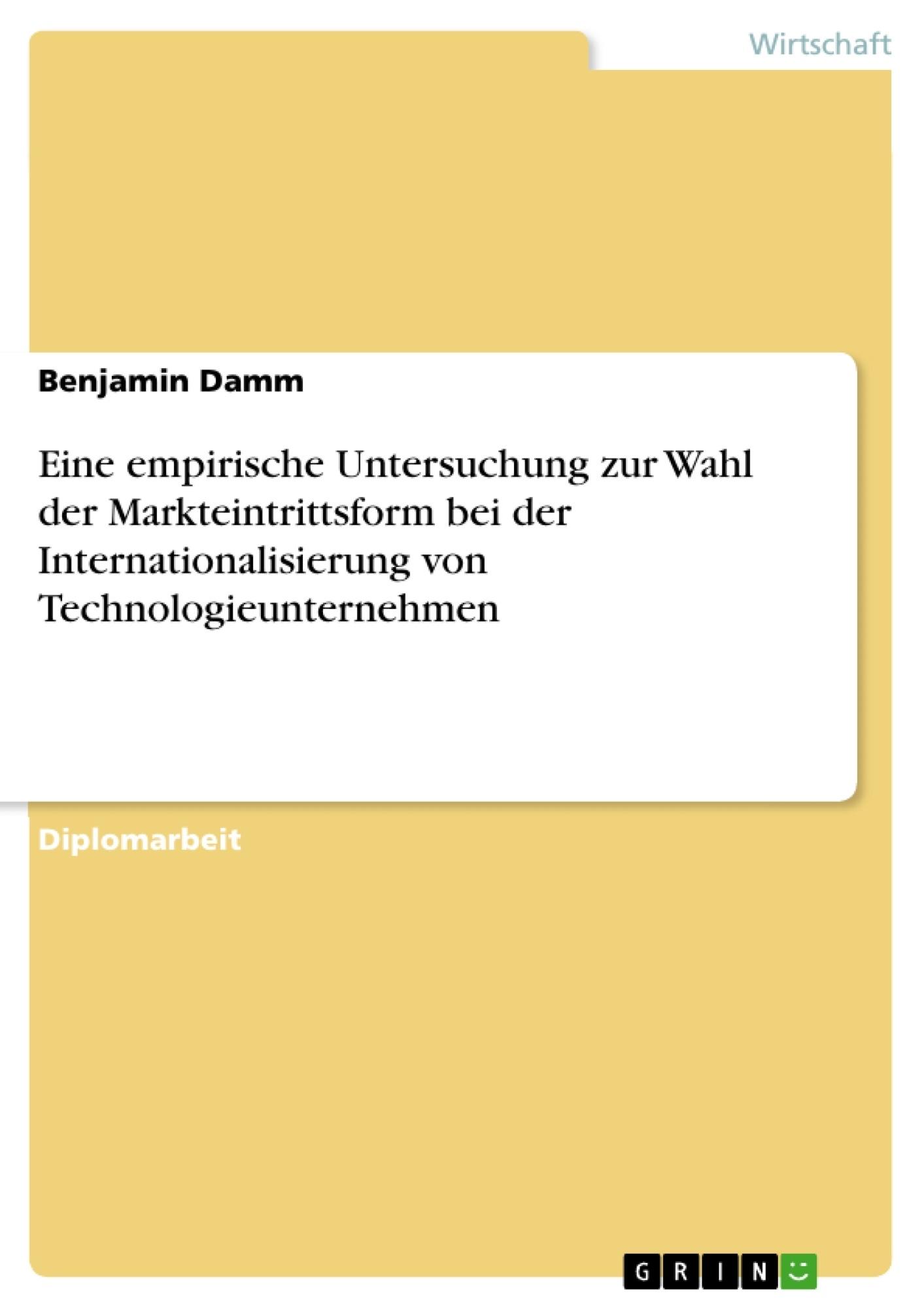 Titel: Eine empirische Untersuchung zur Wahl der Markteintrittsform bei der Internationalisierung von Technologieunternehmen