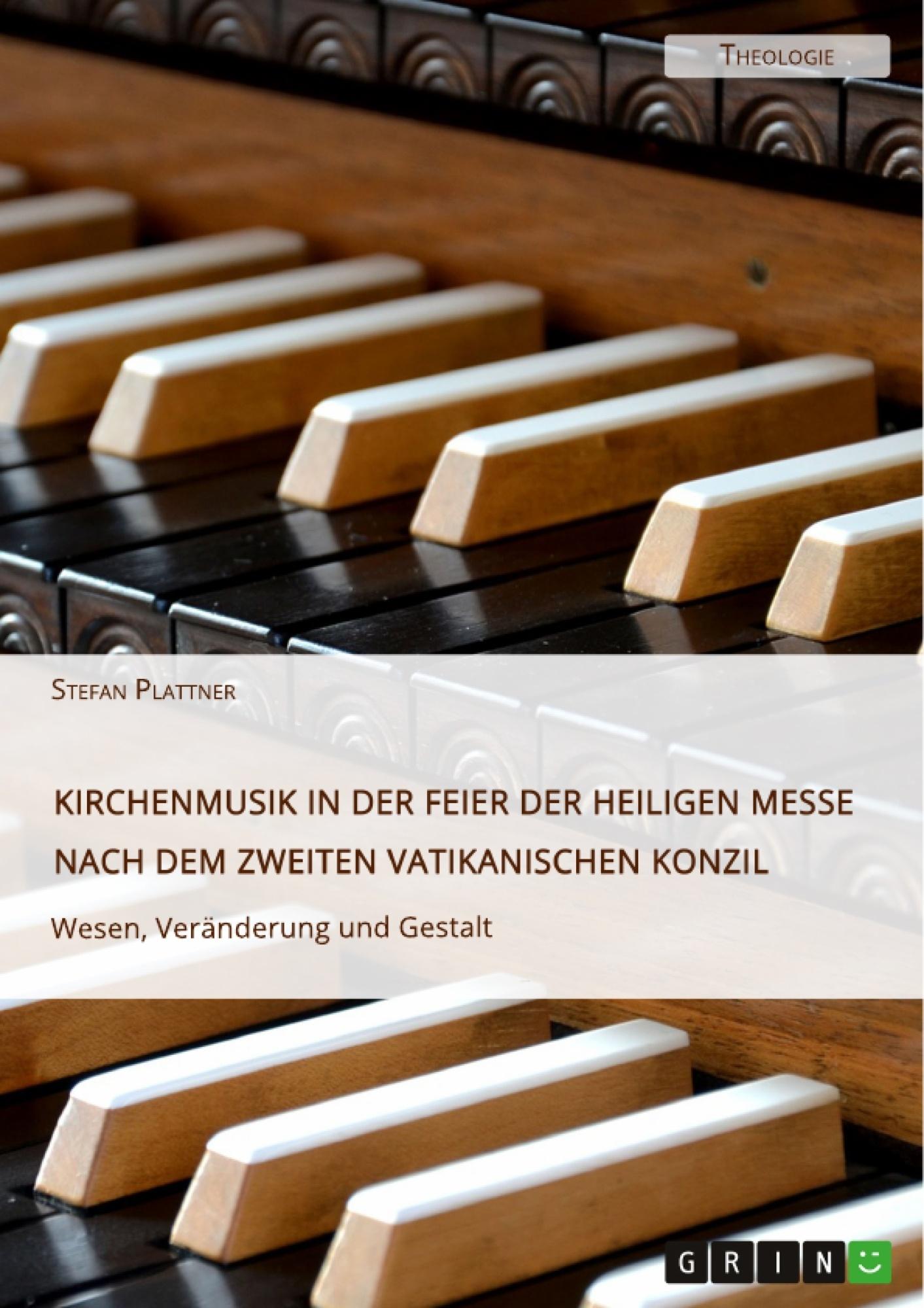Titel: Kirchenmusik in der Feier der Heiligen Messe nach dem Zweiten Vatikanischen Konzil. Wesen, Veränderung und Gestalt