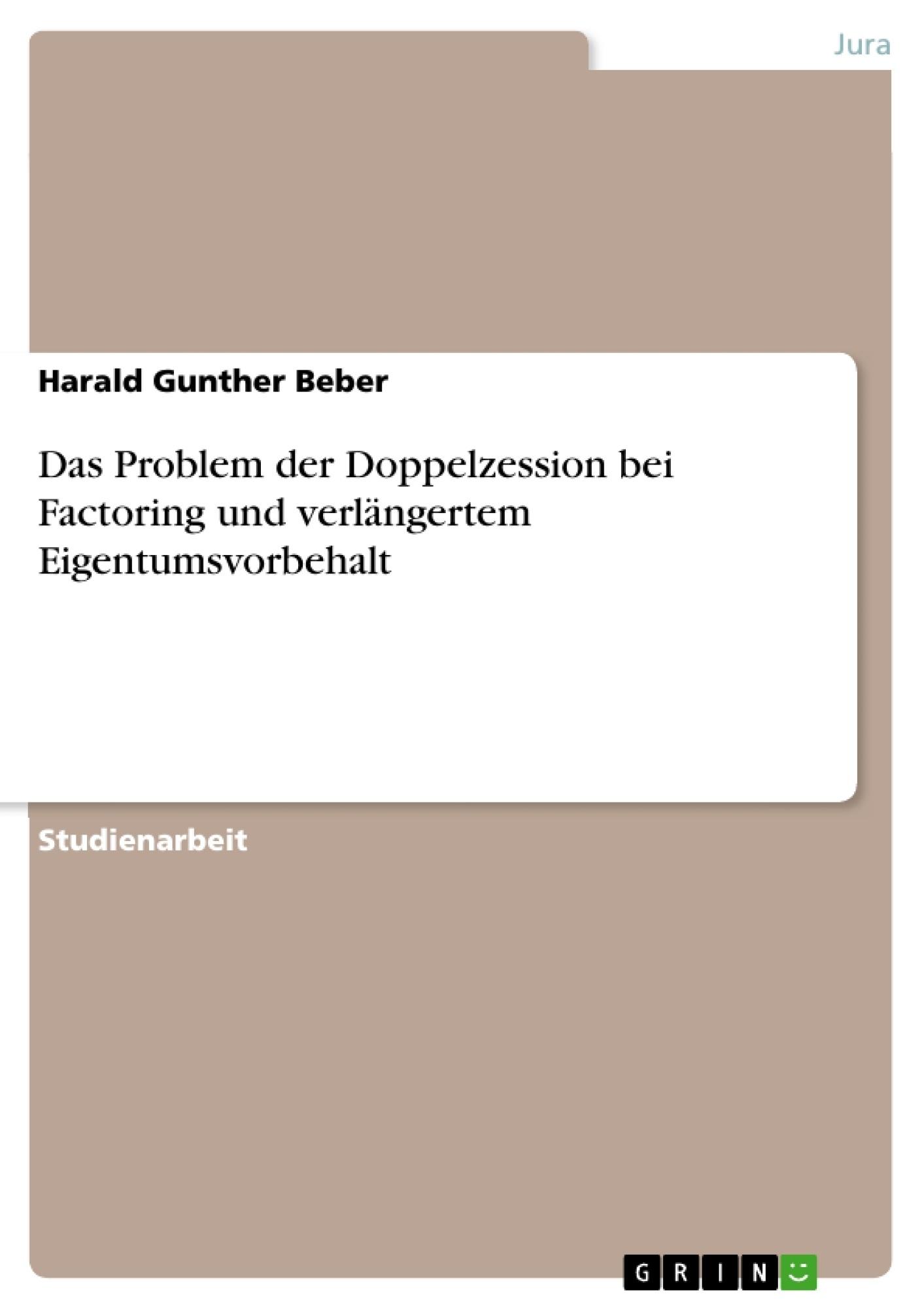 Titel: Das Problem der Doppelzession bei Factoring und verlängertem Eigentumsvorbehalt
