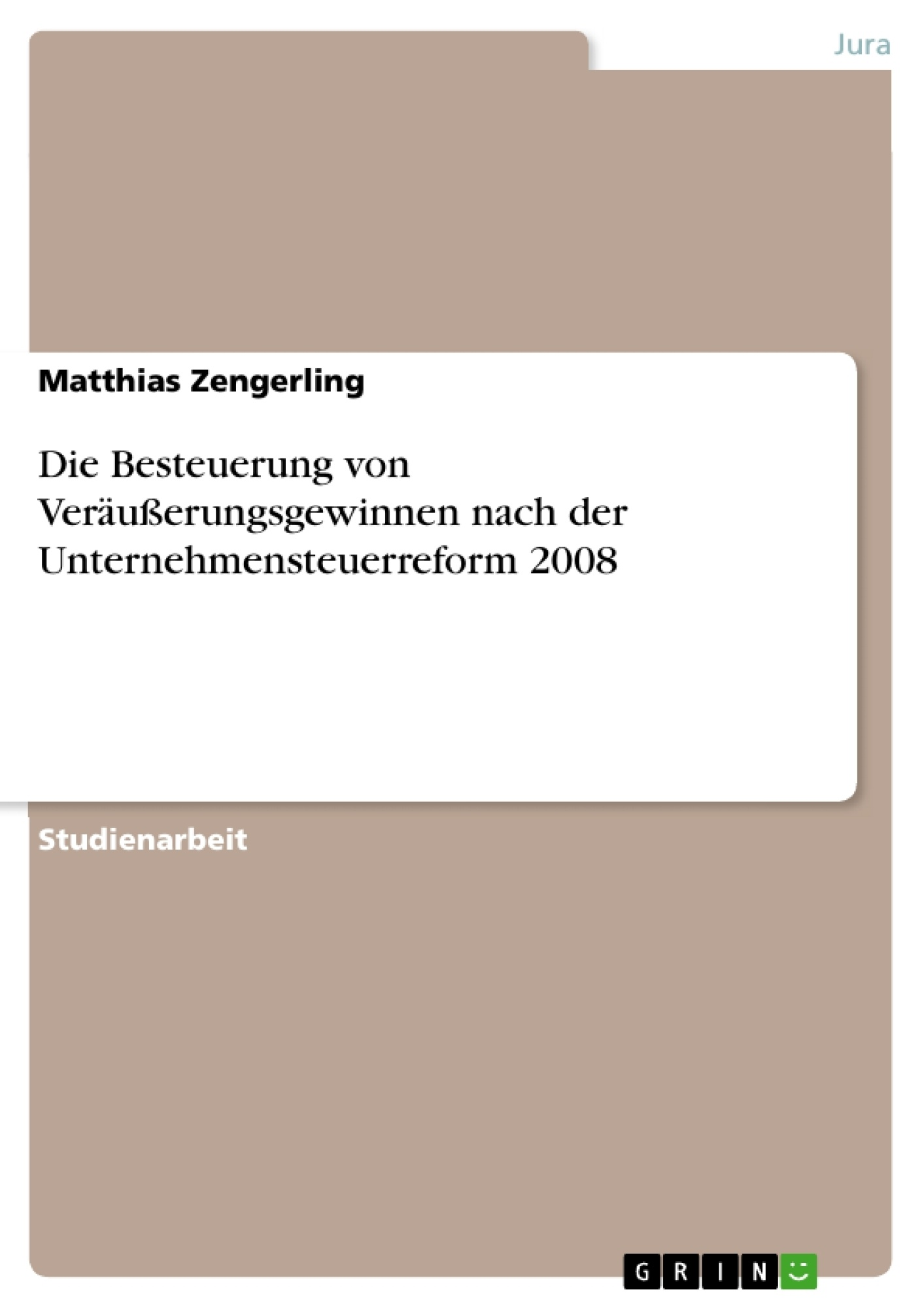 Titel: Die Besteuerung von Veräußerungsgewinnen nach der Unternehmensteuerreform 2008