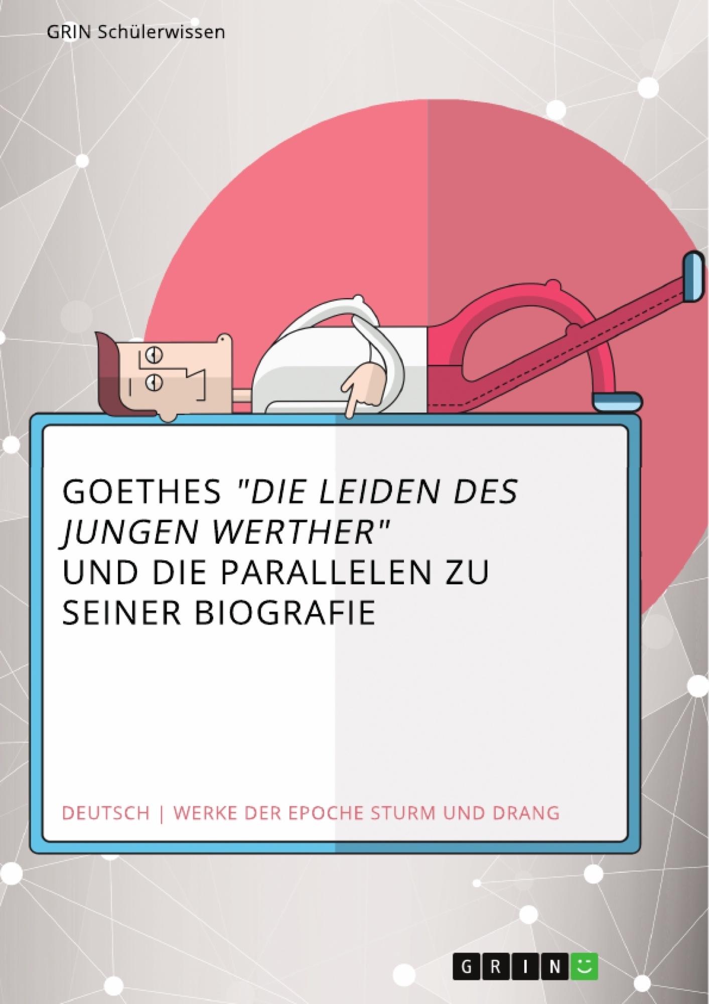 """Titel: Goethes """"Die Leiden des jungen Werther"""" und die Parallelen zu seiner Biografie"""