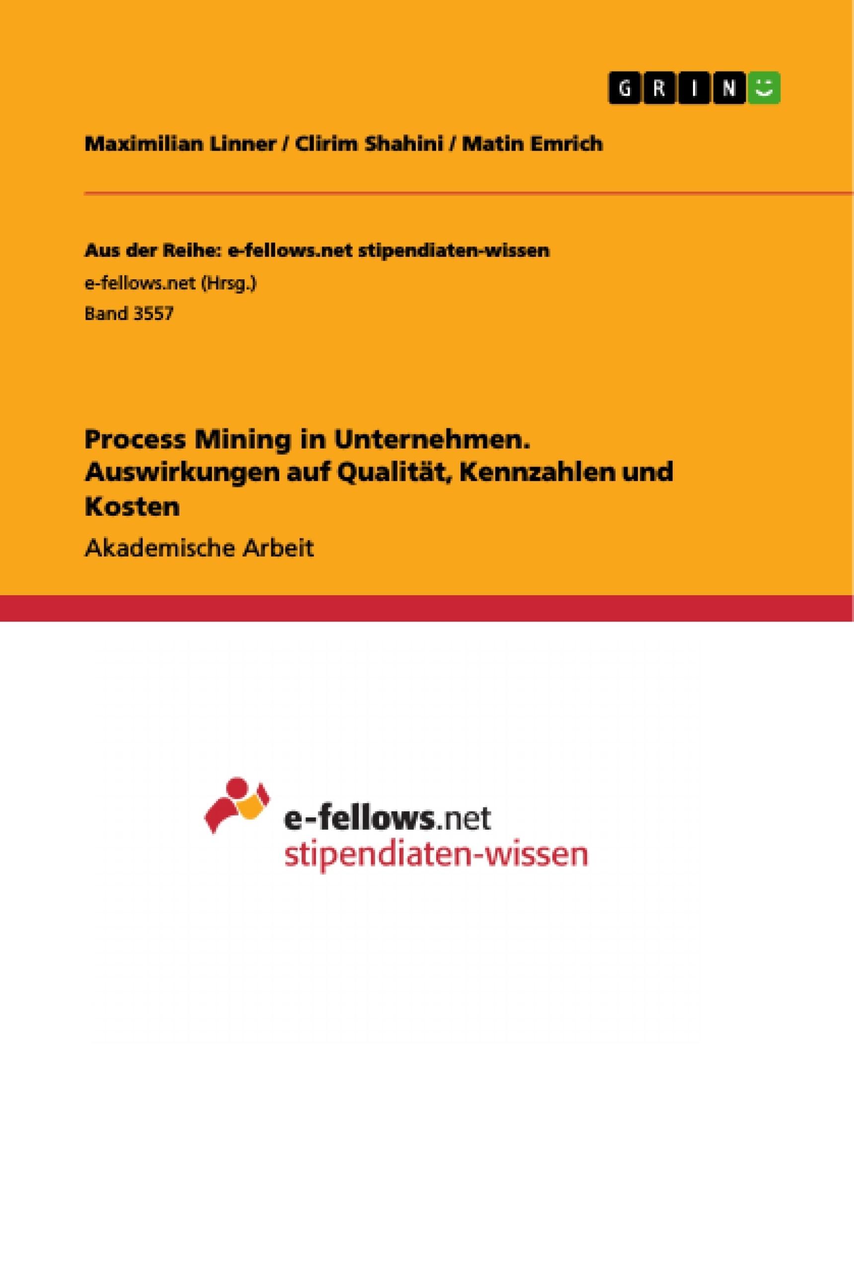 Titel: Process Mining in Unternehmen.  Auswirkungen auf Qualität, Kennzahlen und  Kosten