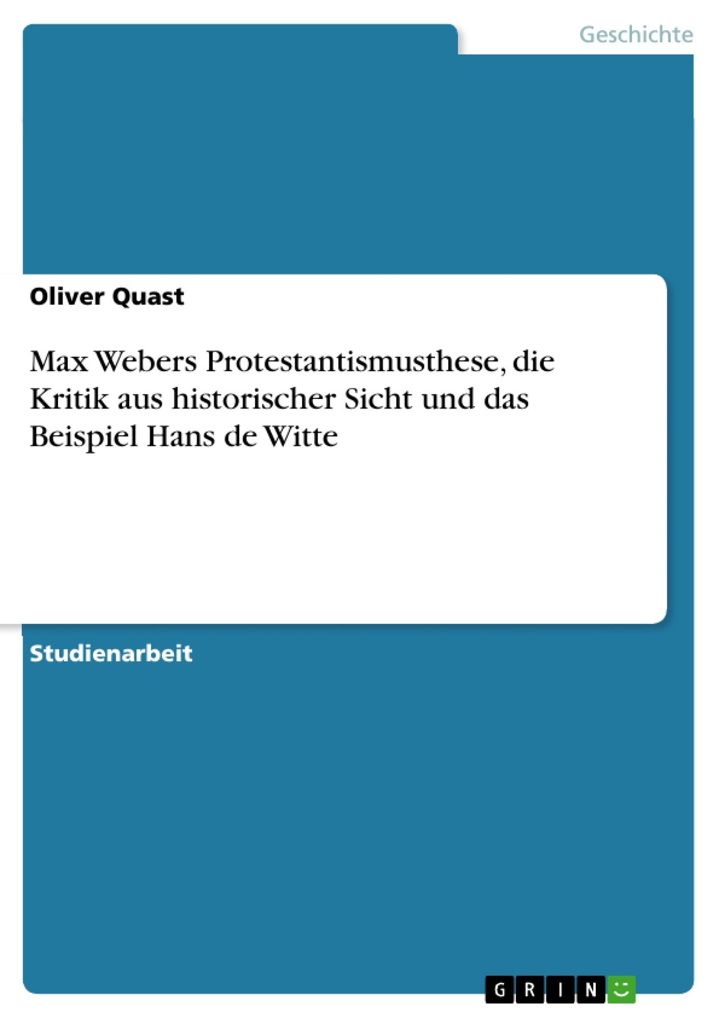 Titel: Max Webers Protestantismusthese, die Kritik aus historischer Sicht und das Beispiel Hans de Witte