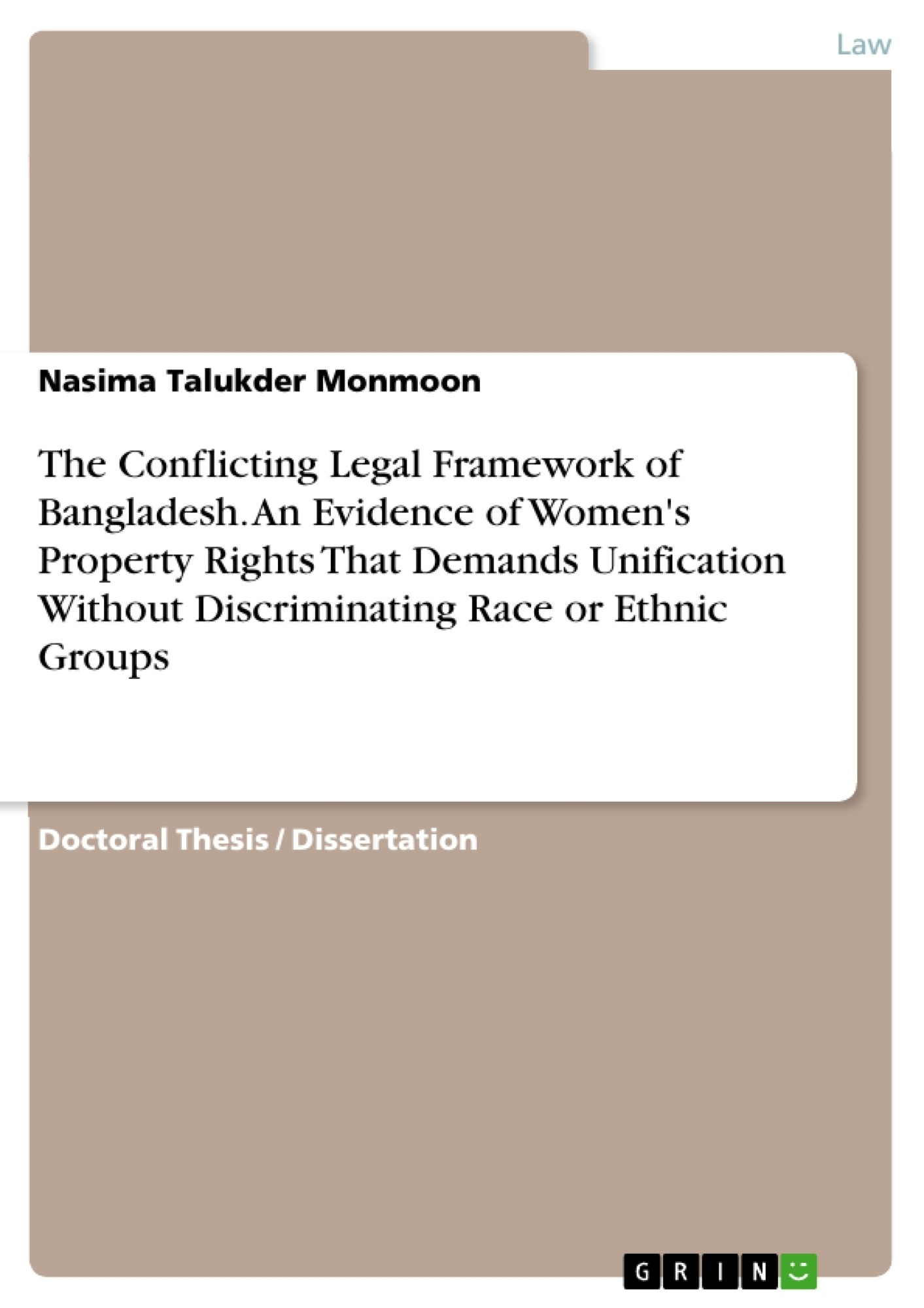 Title: The Conflicting Legal Framework of Bangladesh. An Evidence of Women's Property Rights That Demands Unification Without Discriminating Race or Ethnic Groups