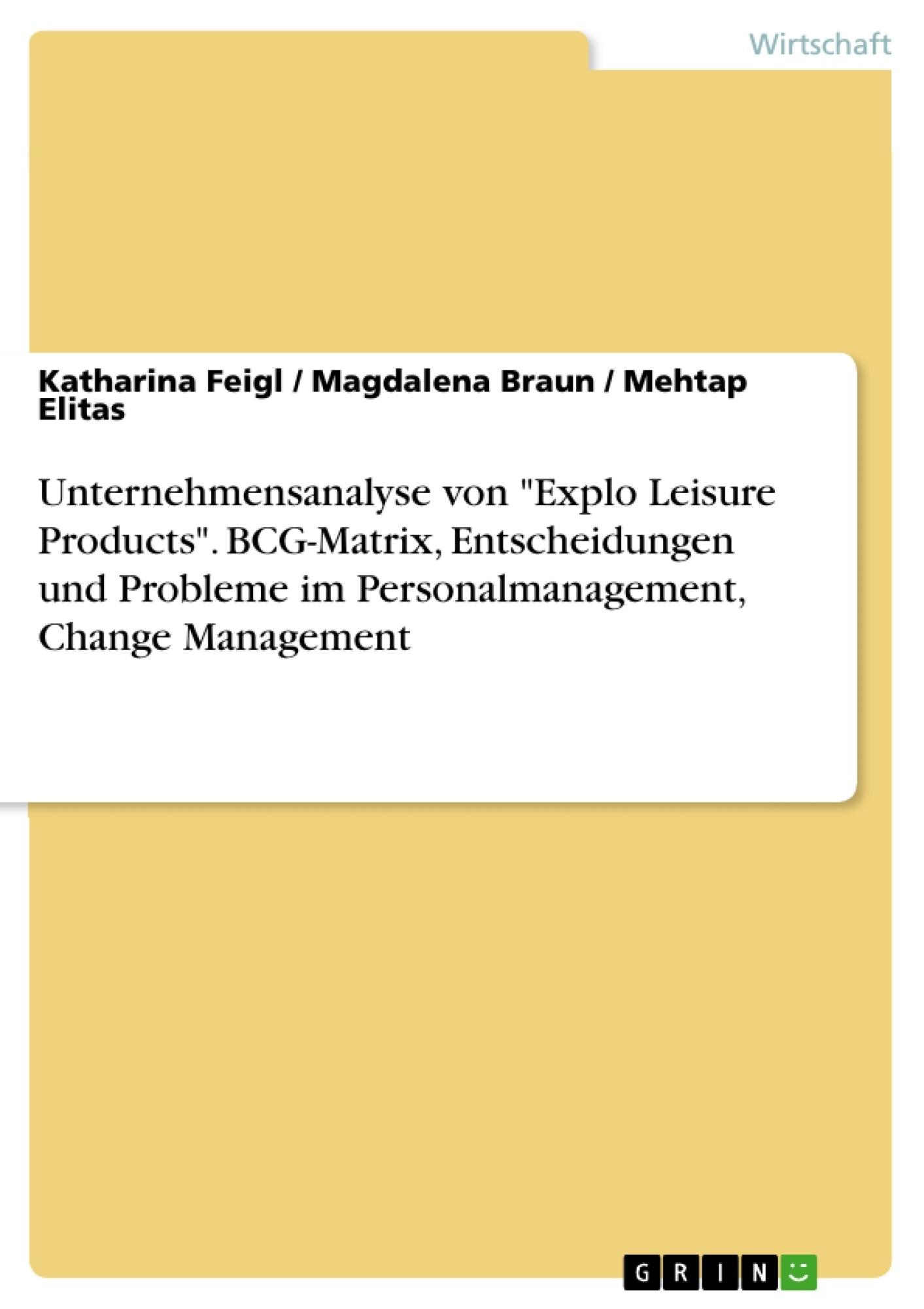 """Titel: Unternehmensanalyse von """"Explo Leisure Products"""". BCG-Matrix, Entscheidungen und Probleme im Personalmanagement, Change Management"""