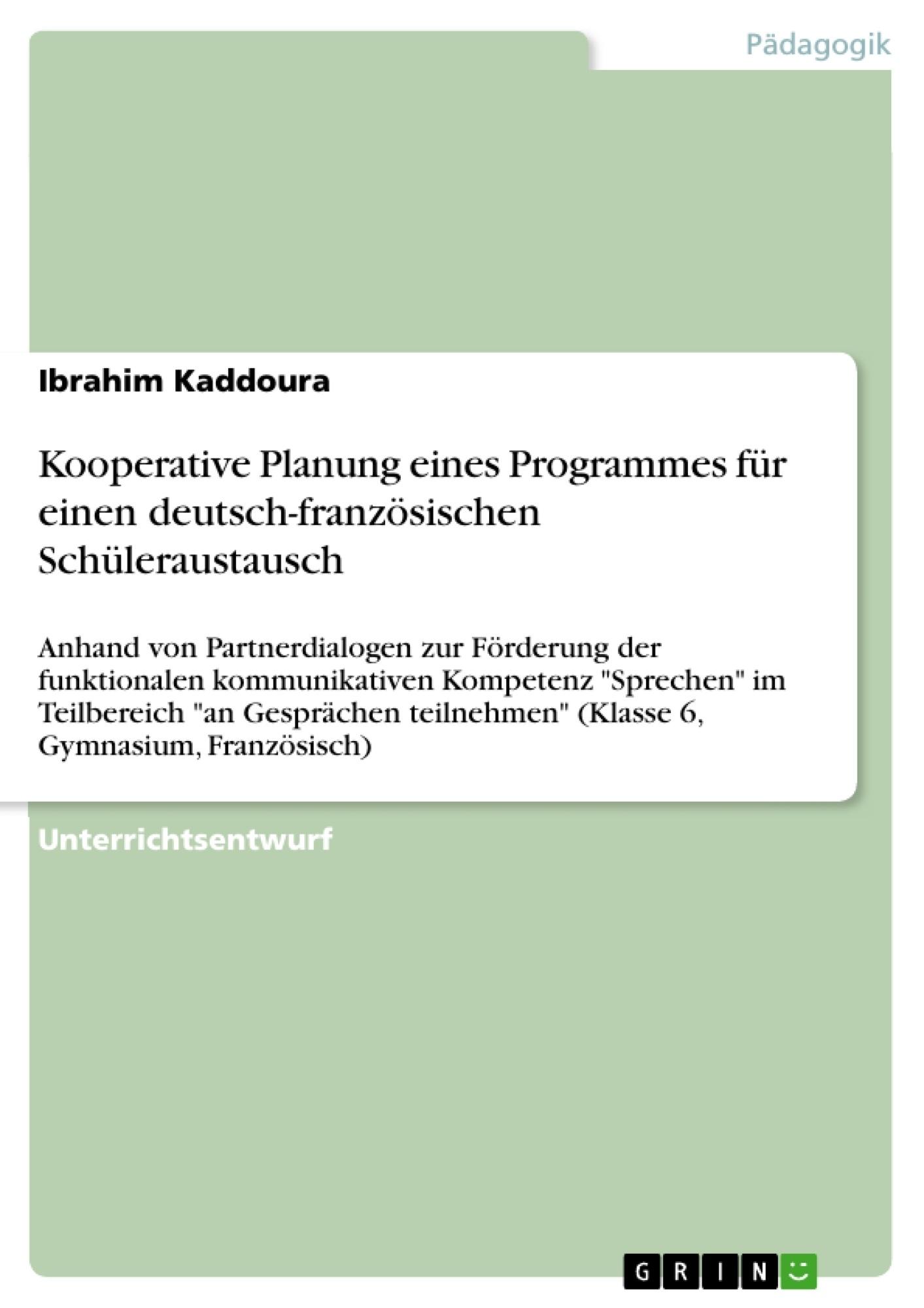 Titel: Kooperative Planung eines Programmes für einen deutsch-französischen Schüleraustausch