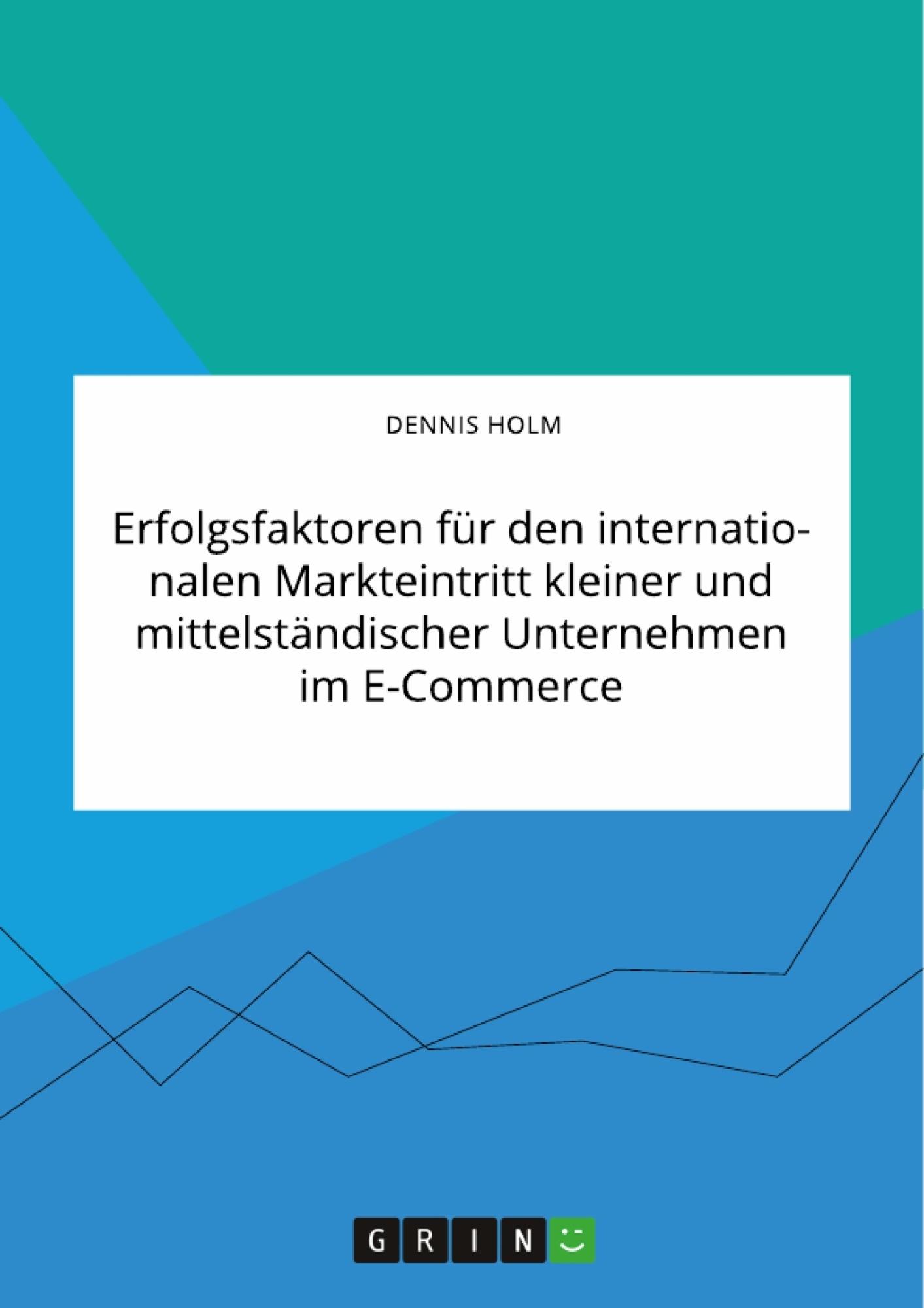 Titel: Erfolgsfaktoren für den internationalen Markteintritt kleiner und mittelständischer Unternehmen im E-Commerce