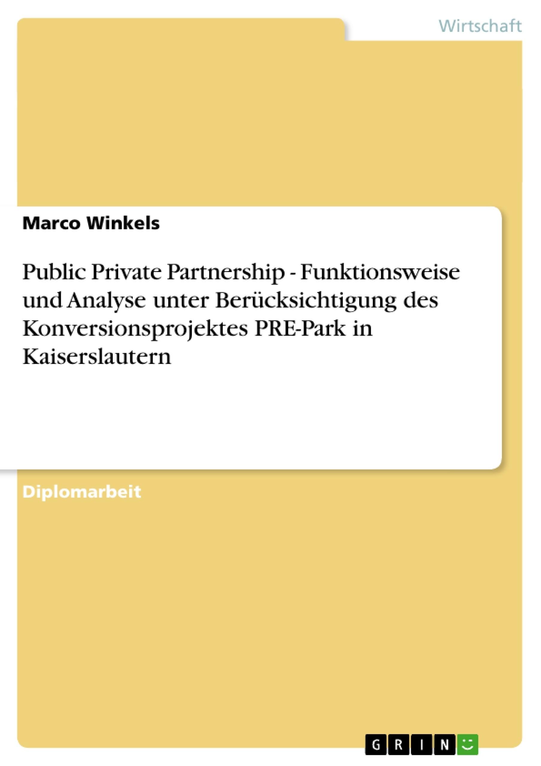 Titel: Public Private Partnership - Funktionsweise und Analyse unter Berücksichtigung des Konversionsprojektes PRE-Park in Kaiserslautern