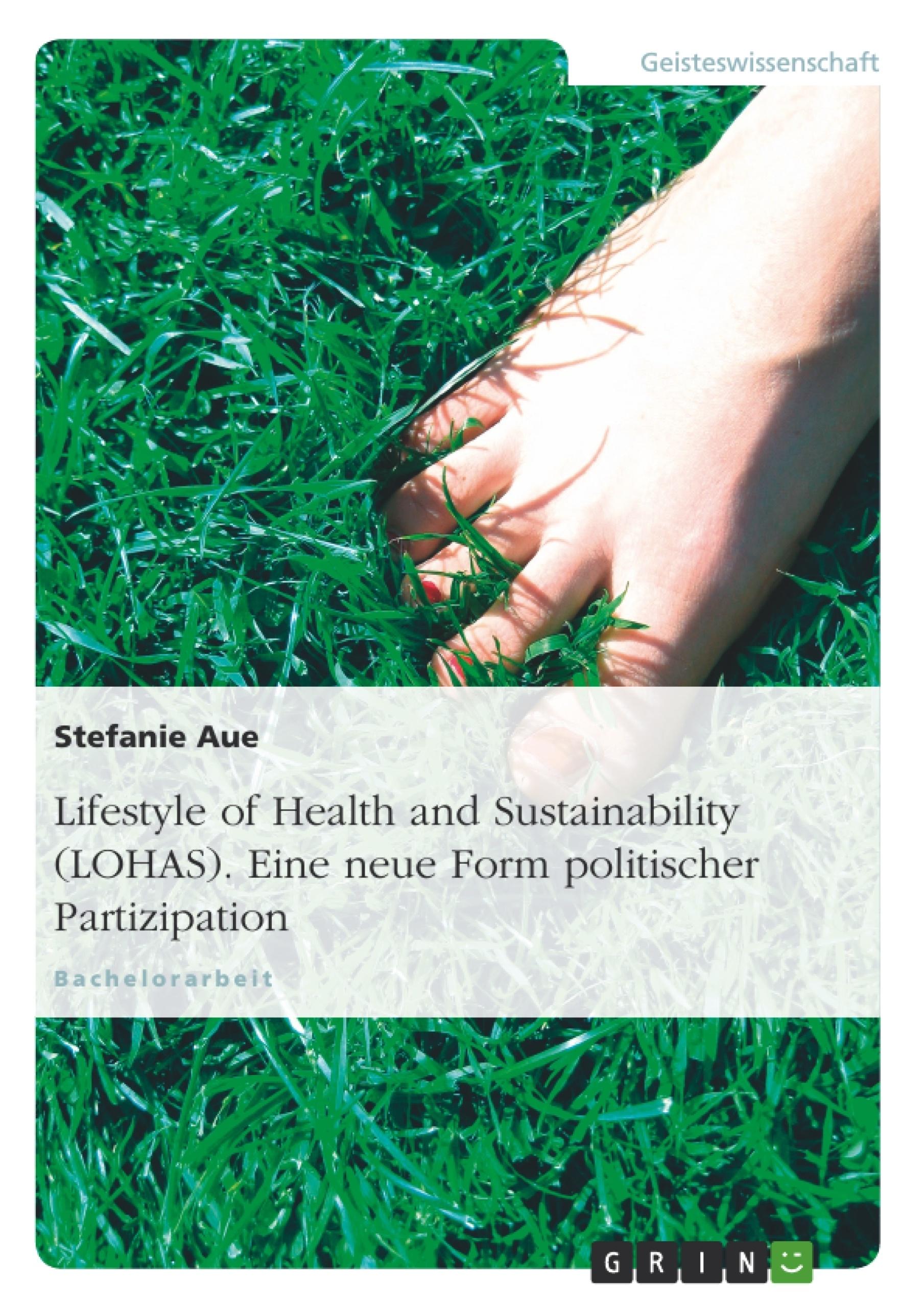 Titel: Lifestyle of Health and Sustainability (LOHAS). Eine neue Form politischer Partizipation