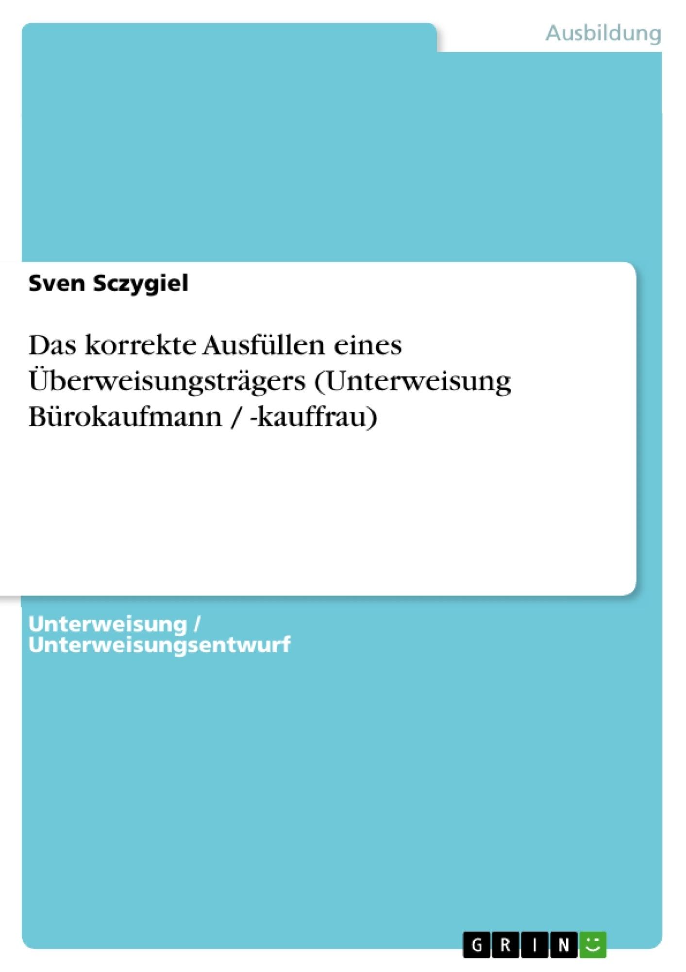 Titel: Das korrekte Ausfüllen eines Überweisungsträgers (Unterweisung Bürokaufmann / -kauffrau)