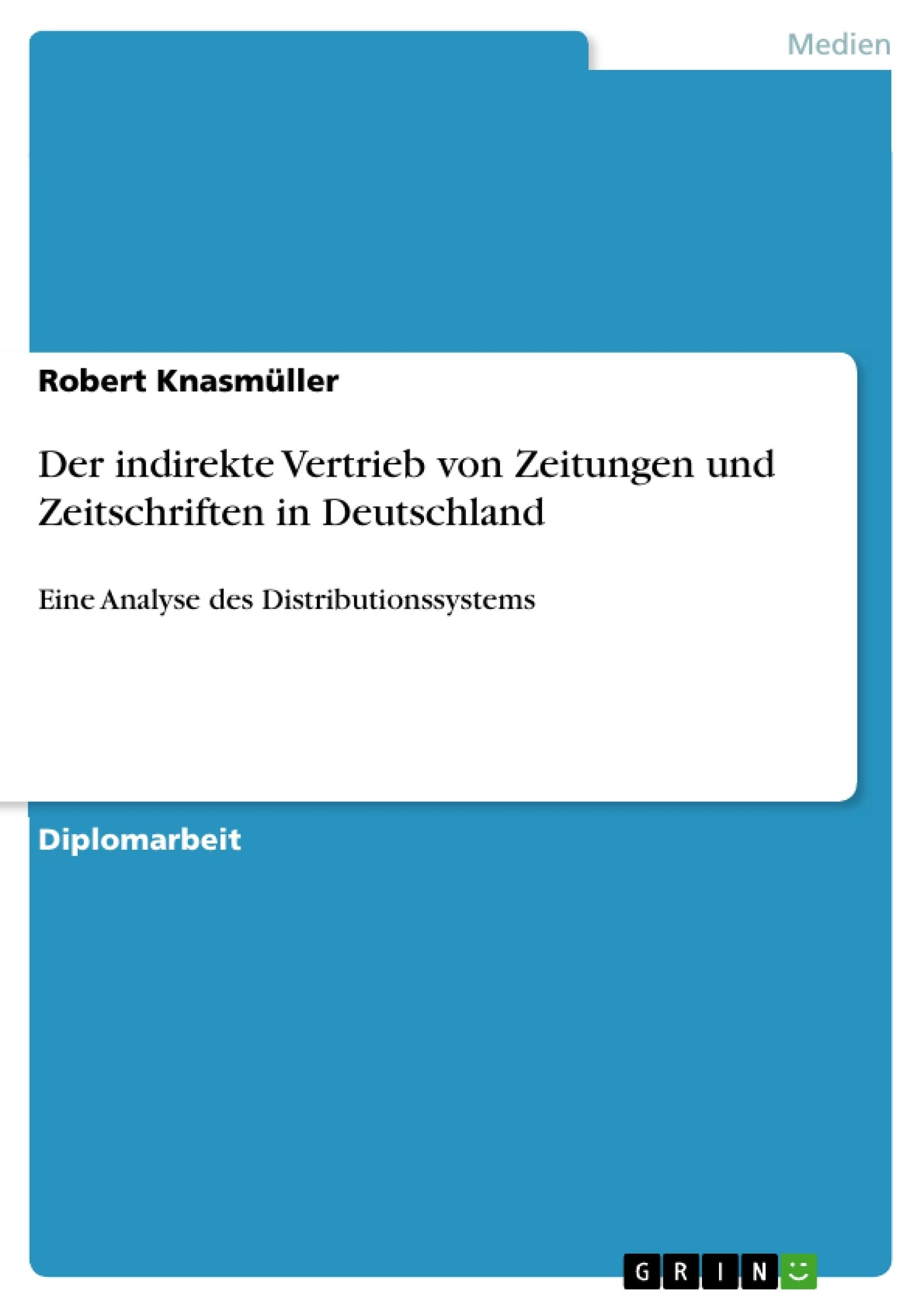Titel: Der indirekte Vertrieb von Zeitungen und Zeitschriften in Deutschland