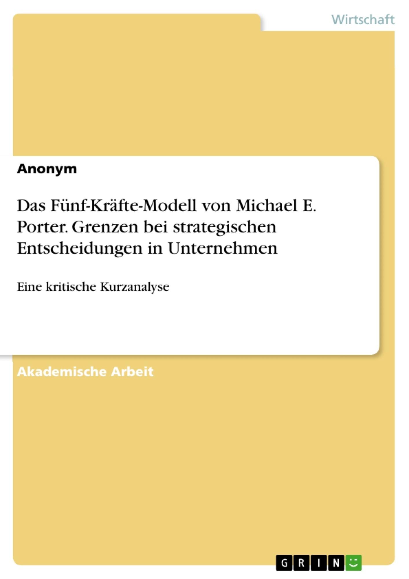 Titel: Das Fünf-Kräfte-Modell von Michael E. Porter. Grenzen bei strategischen Entscheidungen in Unternehmen