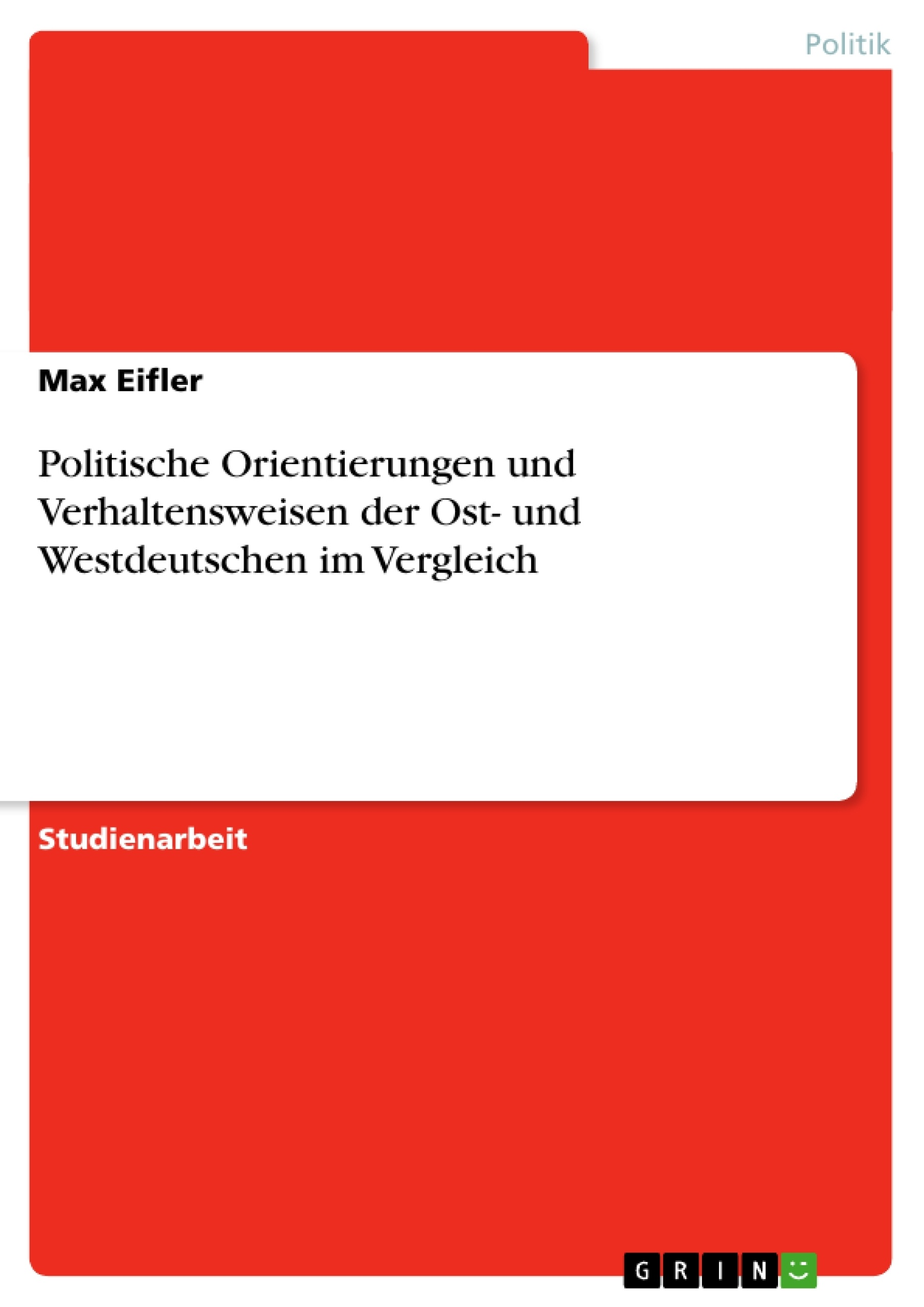 Titel: Politische Orientierungen und Verhaltensweisen der Ost- und Westdeutschen im Vergleich