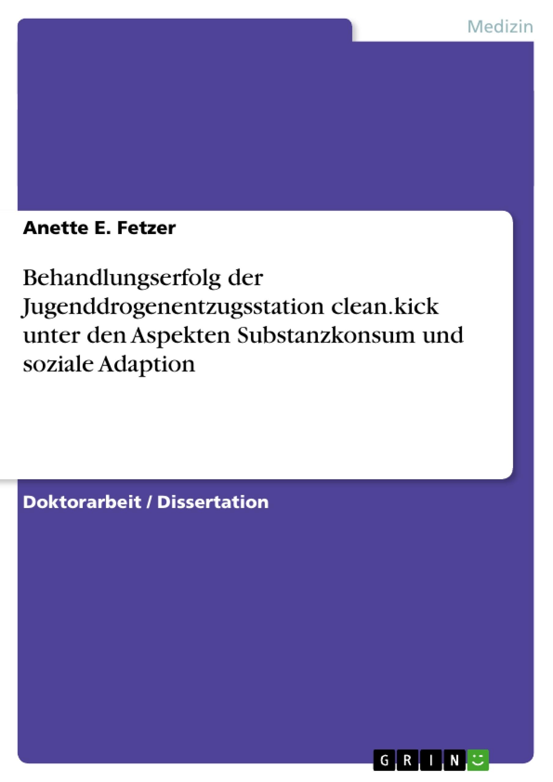Titel: Behandlungserfolg der Jugenddrogenentzugsstation clean.kick unter den Aspekten Substanzkonsum und soziale Adaption