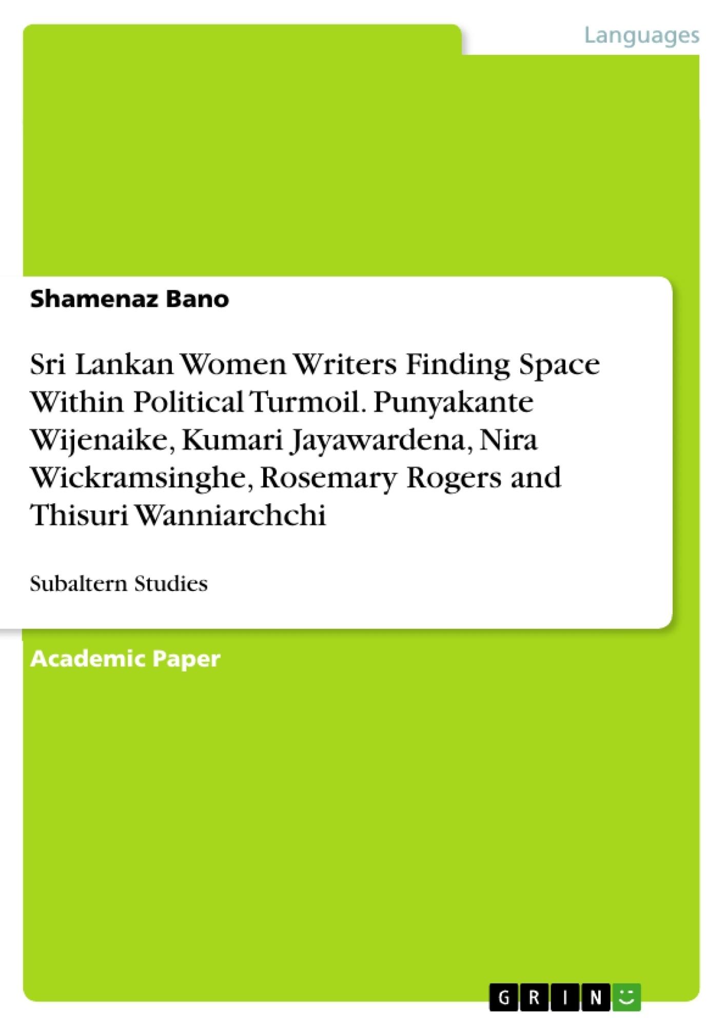 Title: Sri Lankan Women Writers Finding Space Within Political Turmoil. Punyakante Wijenaike, Kumari Jayawardena, Nira Wickramsinghe, Rosemary Rogers and Thisuri Wanniarchchi