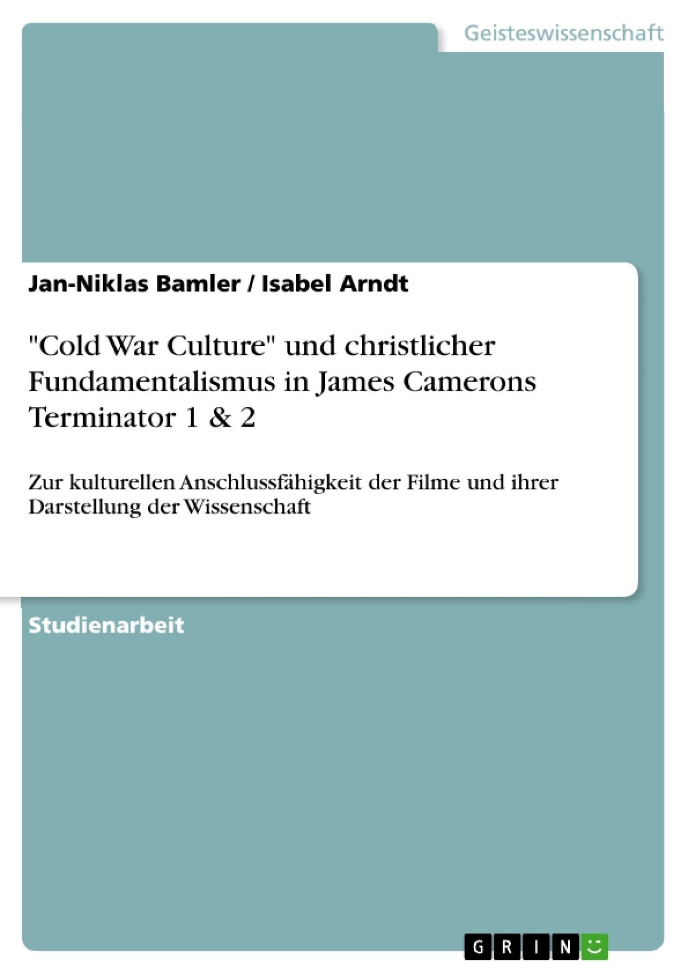 """Titel: """"Cold War Culture"""" und christlicher Fundamentalismus in James Camerons Terminator 1 & 2"""