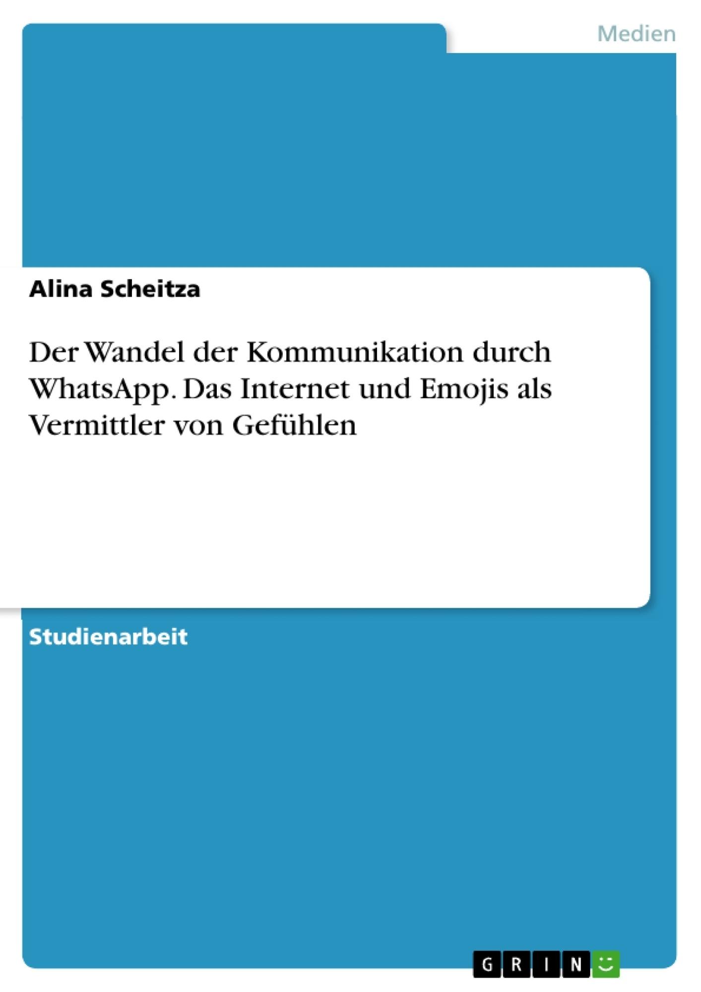 Titel: Der Wandel der Kommunikation durch WhatsApp. Das Internet und Emojis als Vermittler von Gefühlen