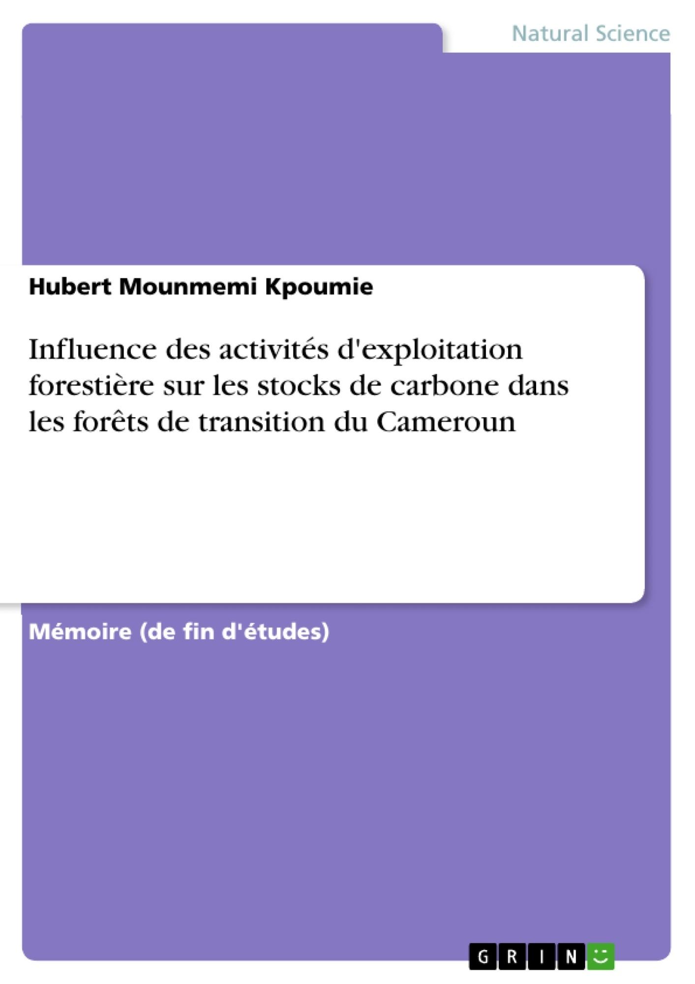 Titre: Influence des activités d'exploitation forestière sur les stocks de carbone dans les forêts de transition du Cameroun