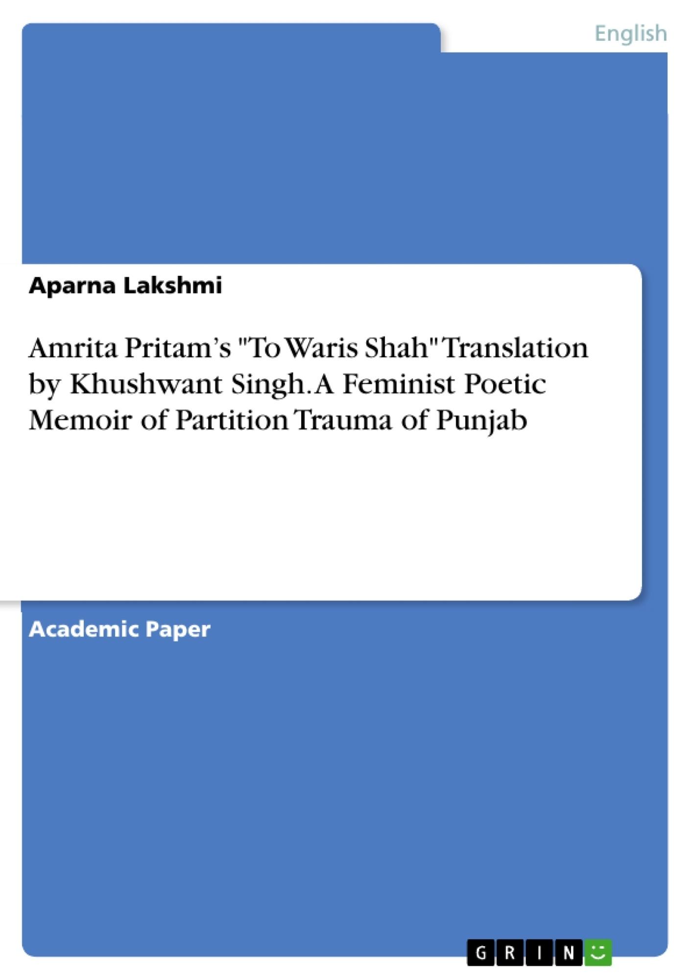 "Title: Amrita Pritam's ""To Waris Shah"" Translation by Khushwant Singh. A Feminist Poetic Memoir of Partition Trauma of Punjab"