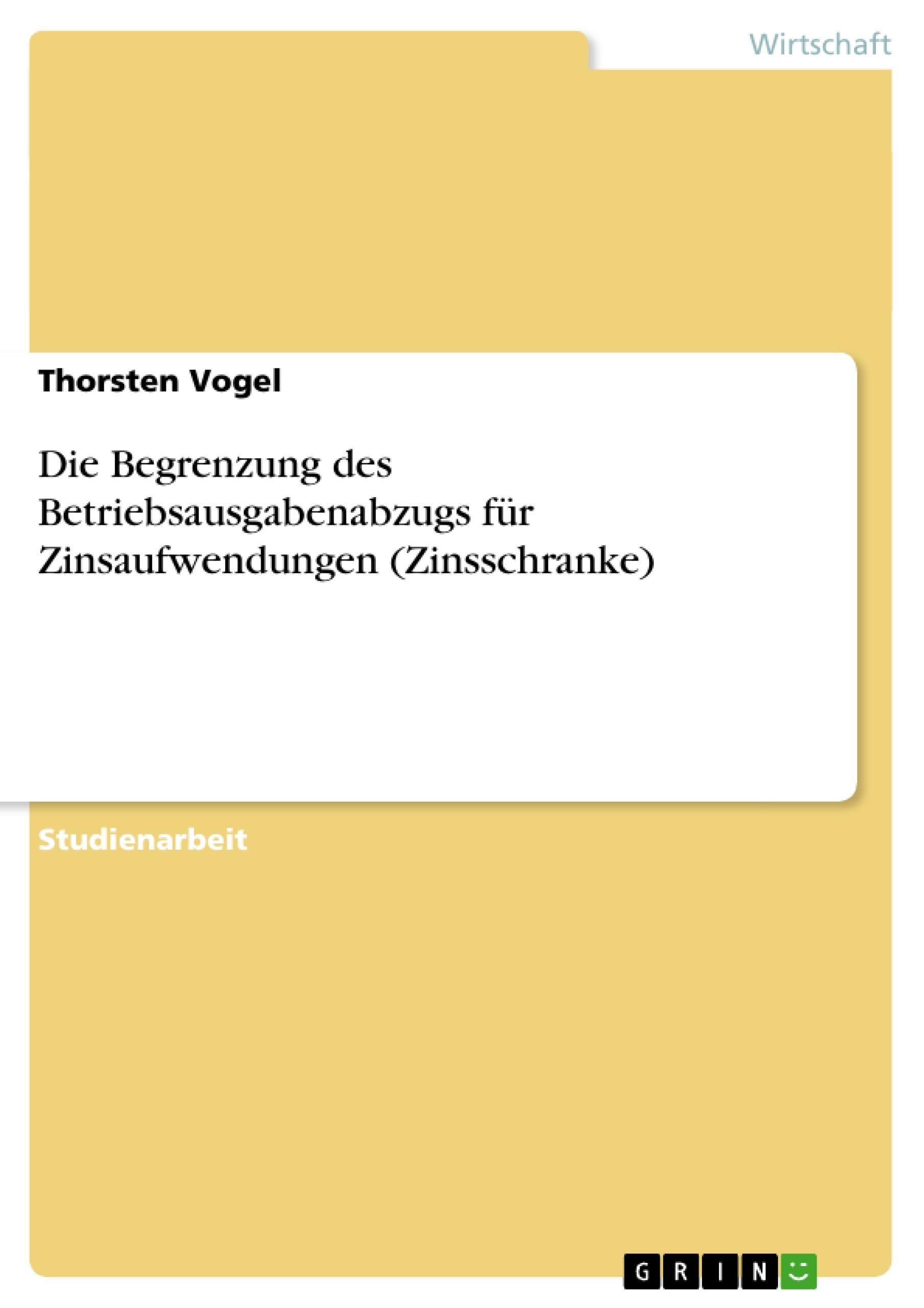Titel: Die Begrenzung des Betriebsausgabenabzugs für Zinsaufwendungen (Zinsschranke)