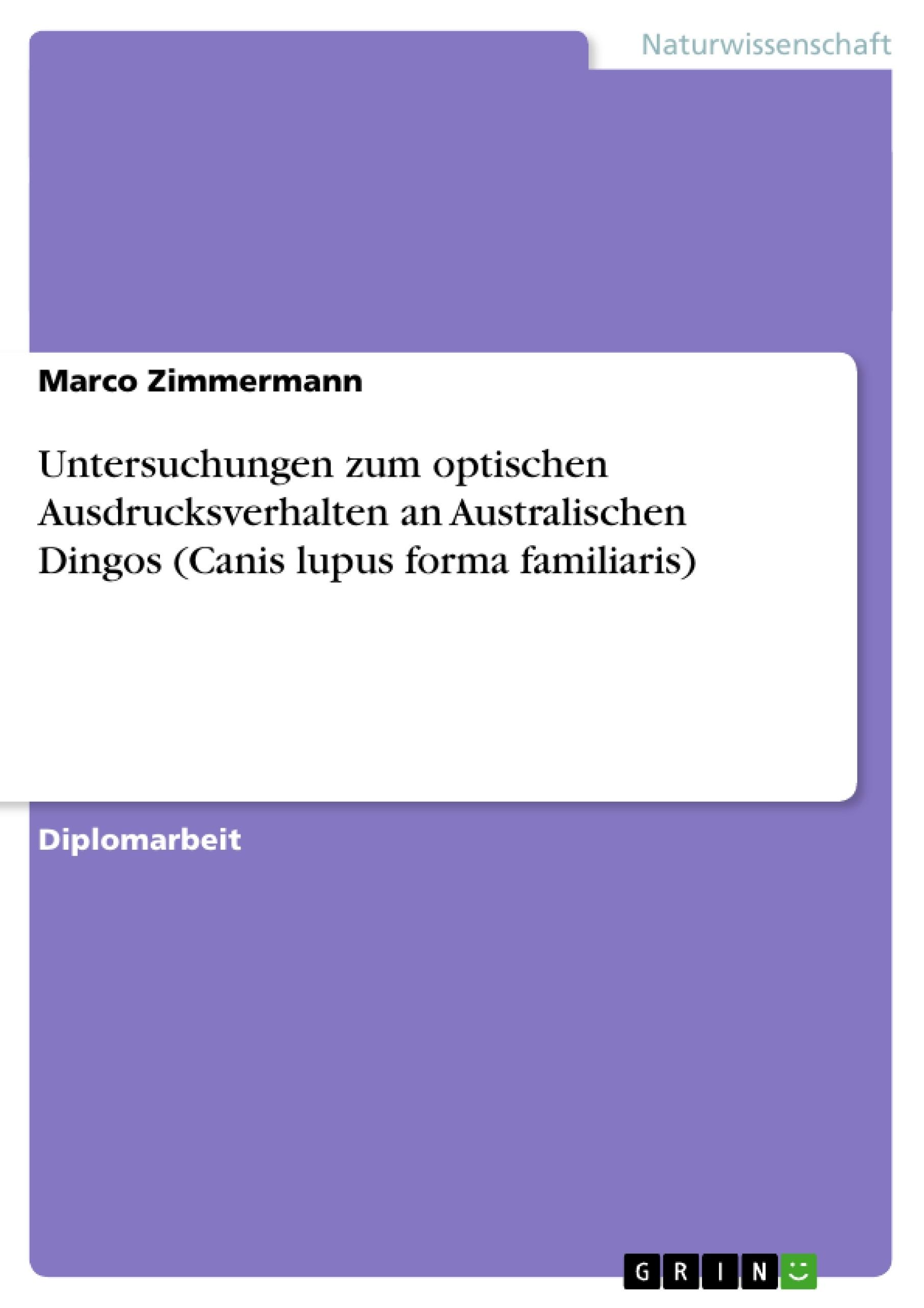 Titel: Untersuchungen zum optischen Ausdrucksverhalten an Australischen Dingos (Canis lupus forma familiaris)