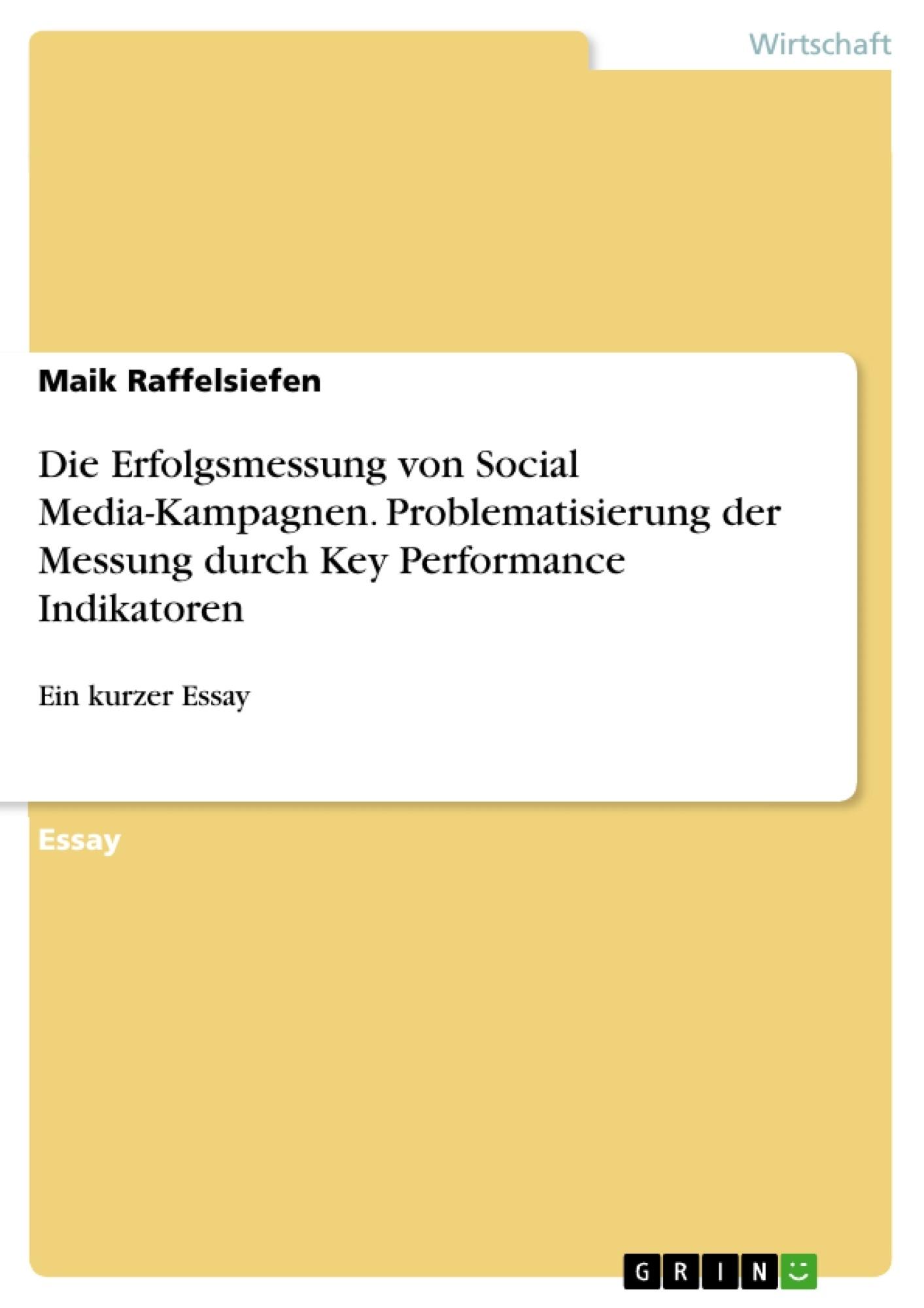Titel: Die Erfolgsmessung von Social Media-Kampagnen. Problematisierung der Messung durch Key Performance Indikatoren