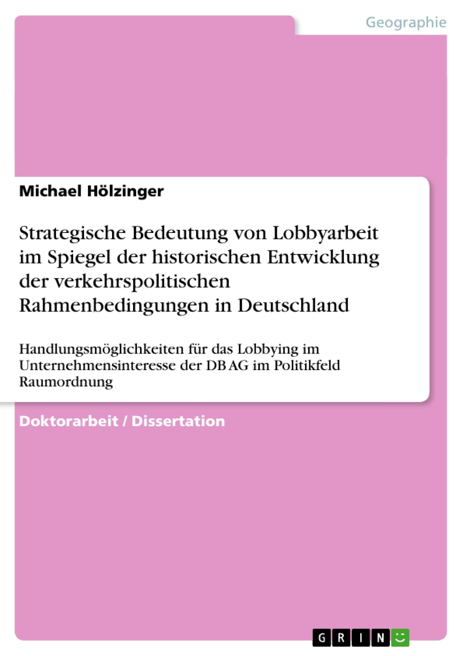 Titel: Strategische Bedeutung von Lobbyarbeit im Spiegel der historischen Entwicklung der verkehrspolitischen Rahmenbedingungen in Deutschland