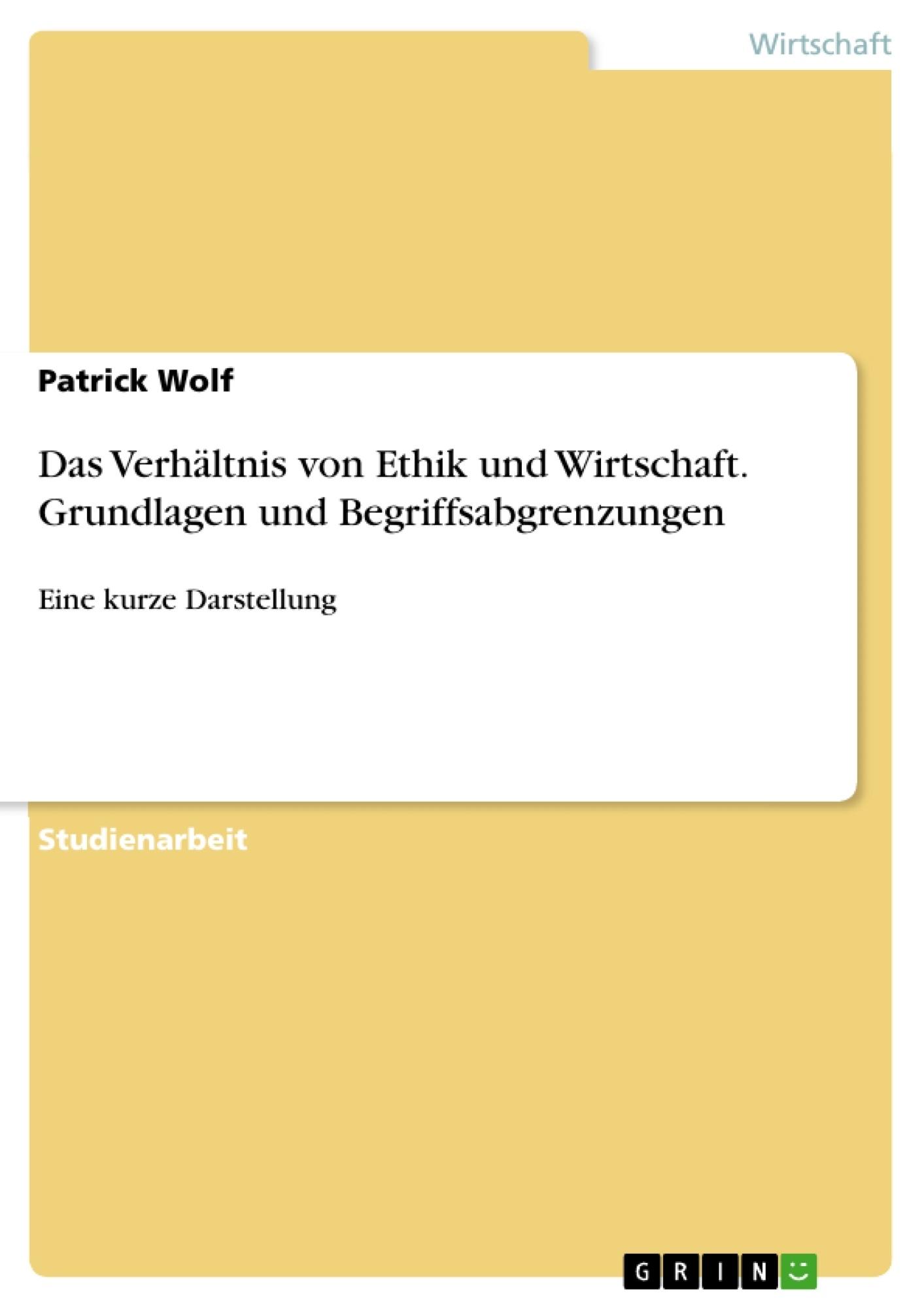 Titel: Das Verhältnis von Ethik und Wirtschaft. Grundlagen und Begriffsabgrenzungen