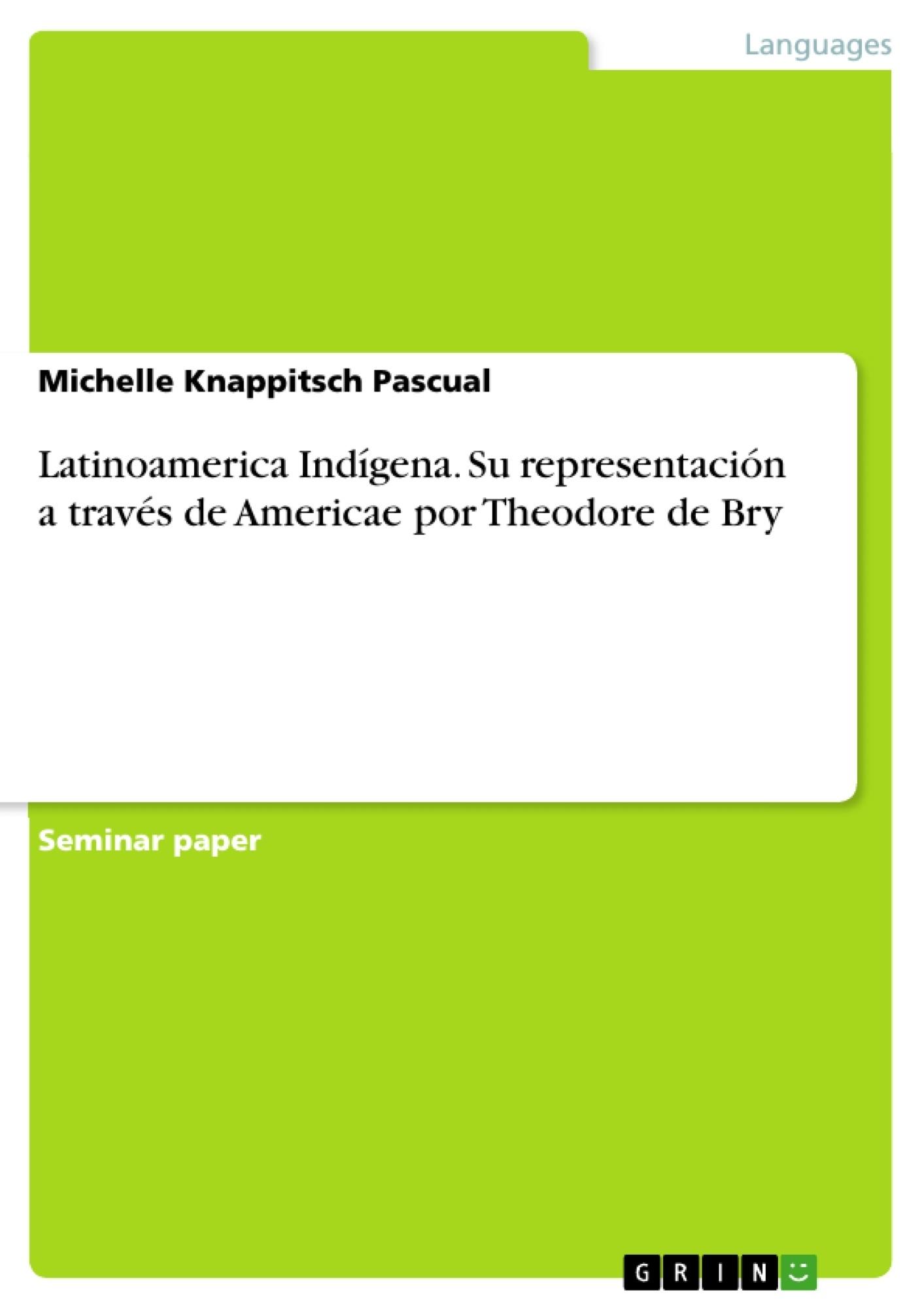 Título: Latinoamerica Indígena. Su representación a través de Americae por Theodore de Bry
