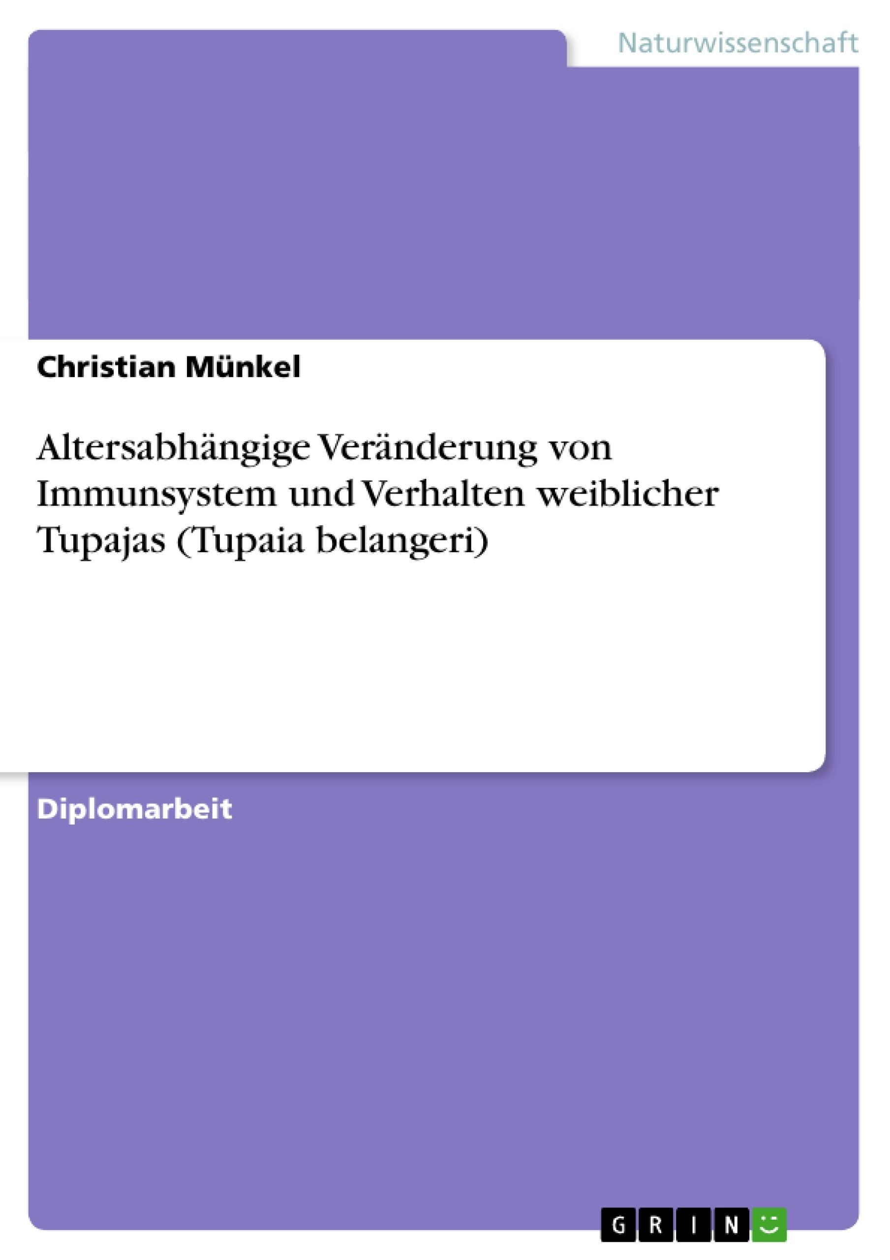 Titel: Altersabhängige Veränderung von Immunsystem und Verhalten weiblicher Tupajas (Tupaia belangeri)