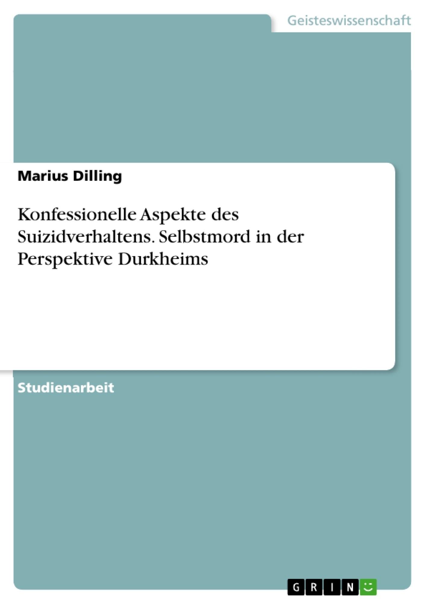 Titel: Konfessionelle Aspekte des Suizidverhaltens. Selbstmord in der Perspektive Durkheims